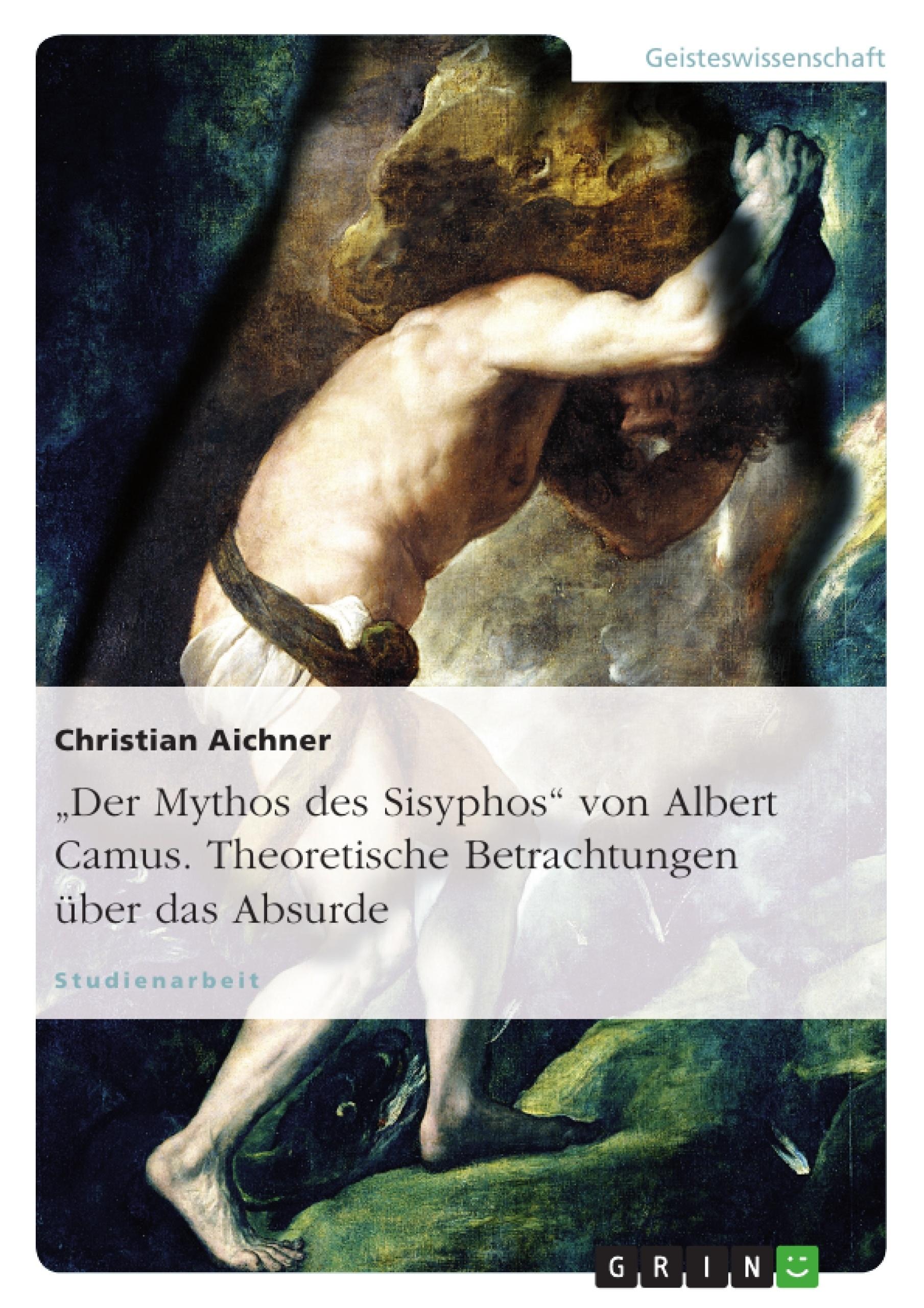 """Titel: """"Der Mythos des Sisyphos"""" von Albert Camus. Theoretische Betrachtungen über das Absurde"""