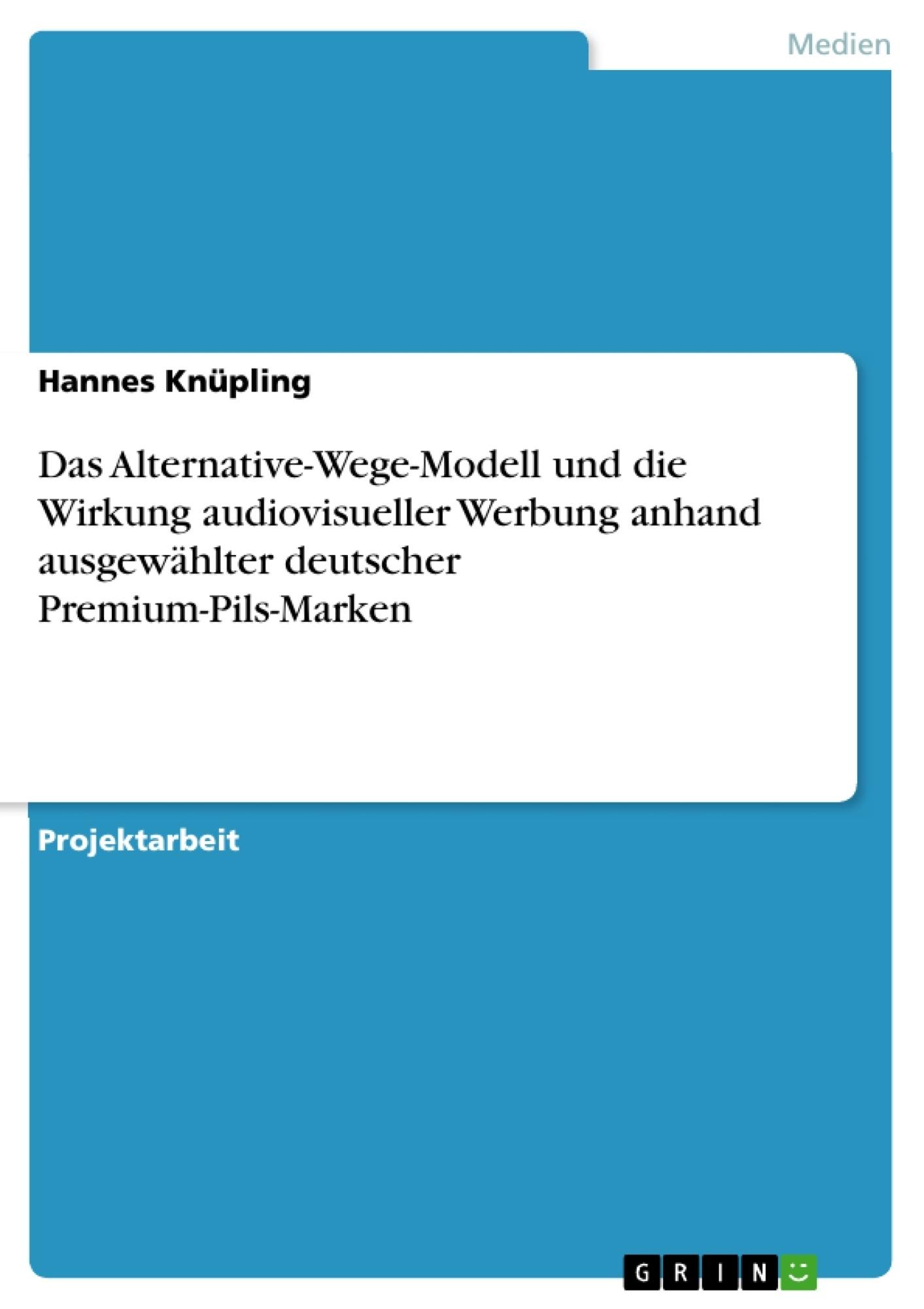 Titel: Das Alternative-Wege-Modell und die Wirkung audiovisueller Werbung anhand ausgewählter deutscher Premium-Pils-Marken