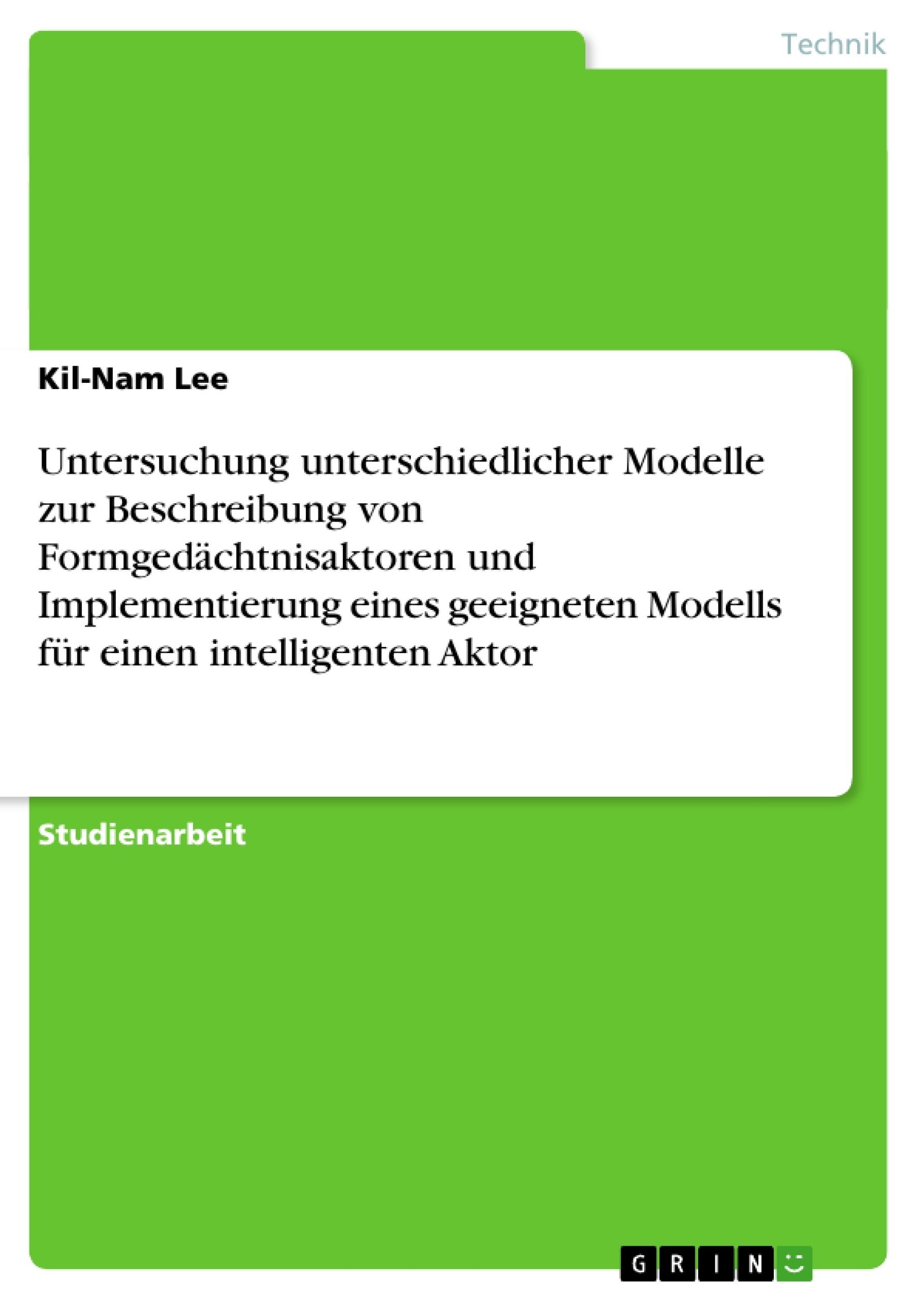 Titel: Untersuchung unterschiedlicher Modelle zur Beschreibung von Formgedächtnisaktoren und Implementierung eines geeigneten Modells für einen intelligenten Aktor