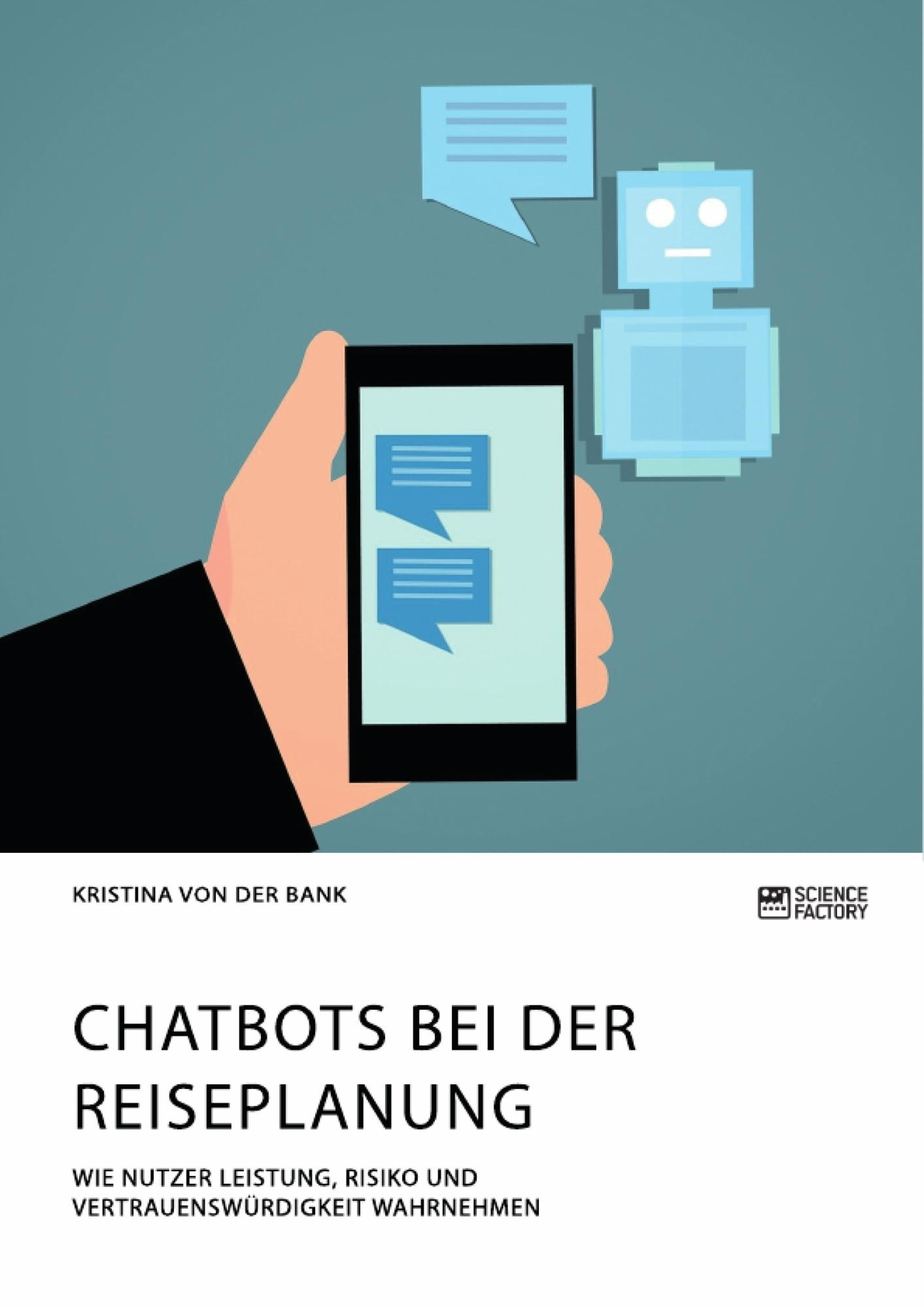 Titel: Chatbots bei der Reiseplanung. Wie Nutzer Leistung, Risiko und Vertrauenswürdigkeit wahrnehmen