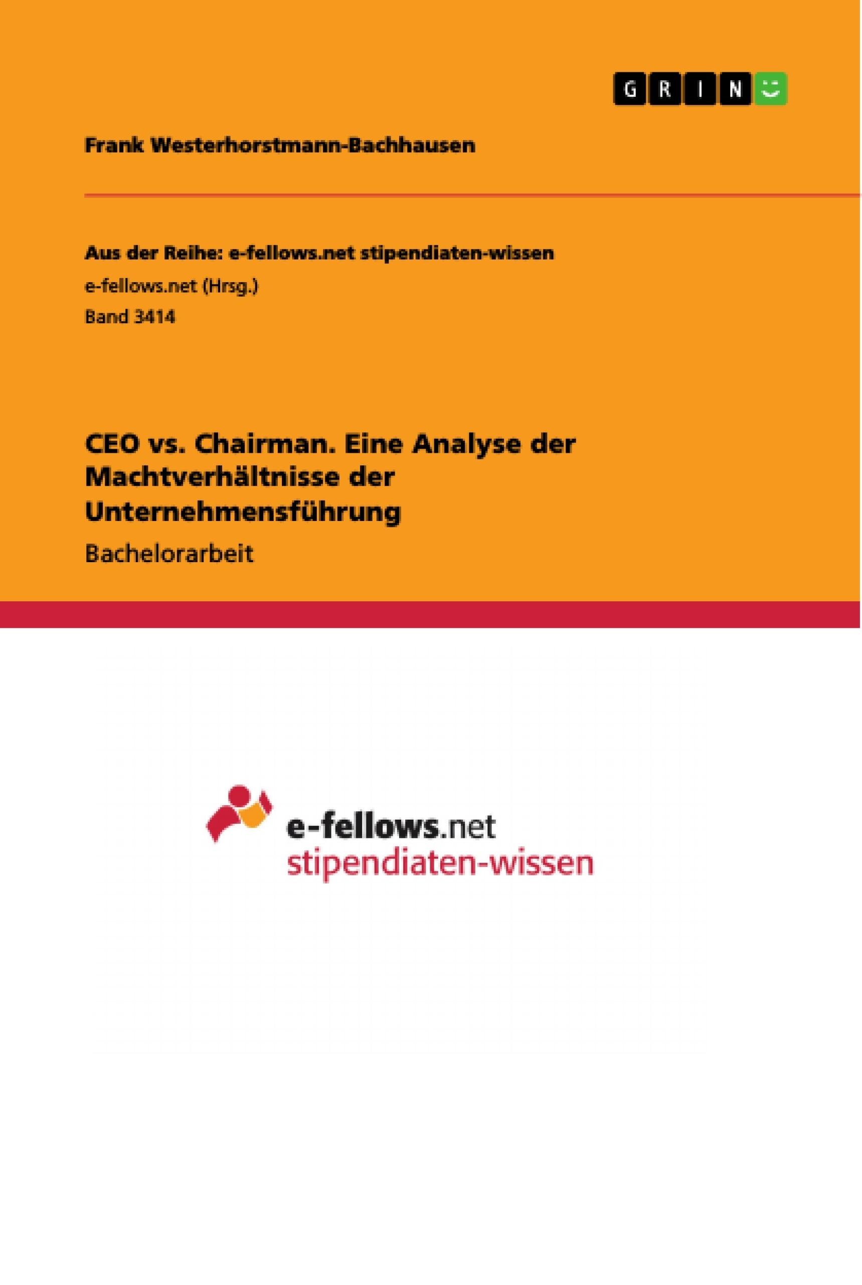 Titel: CEO vs. Chairman. Eine Analyse der Machtverhältnisse der Unternehmensführung