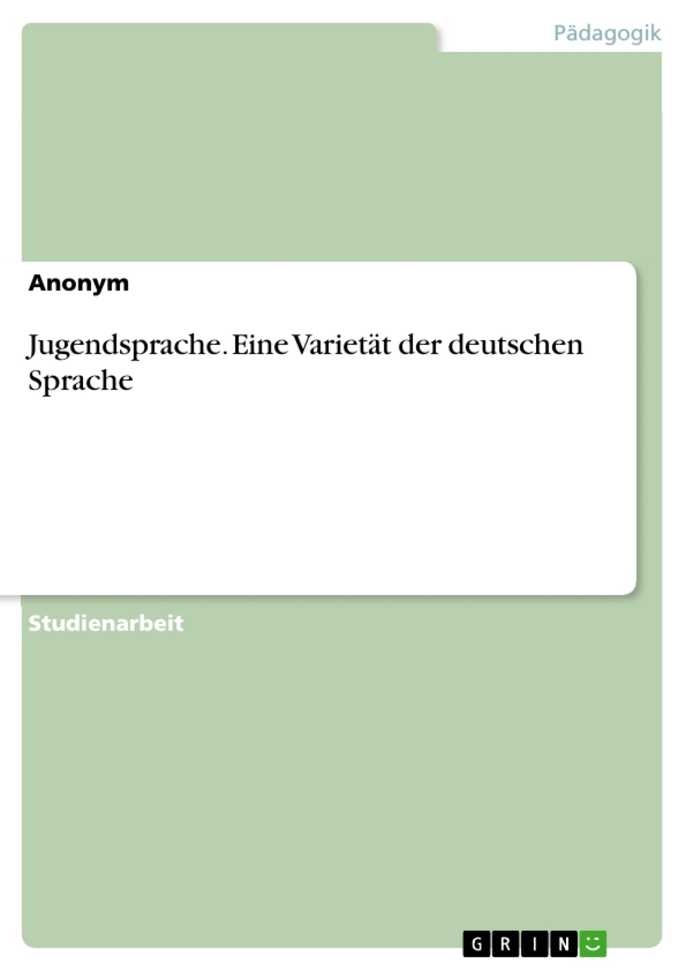 Titel: Jugendsprache. Eine Varietät der deutschen Sprache