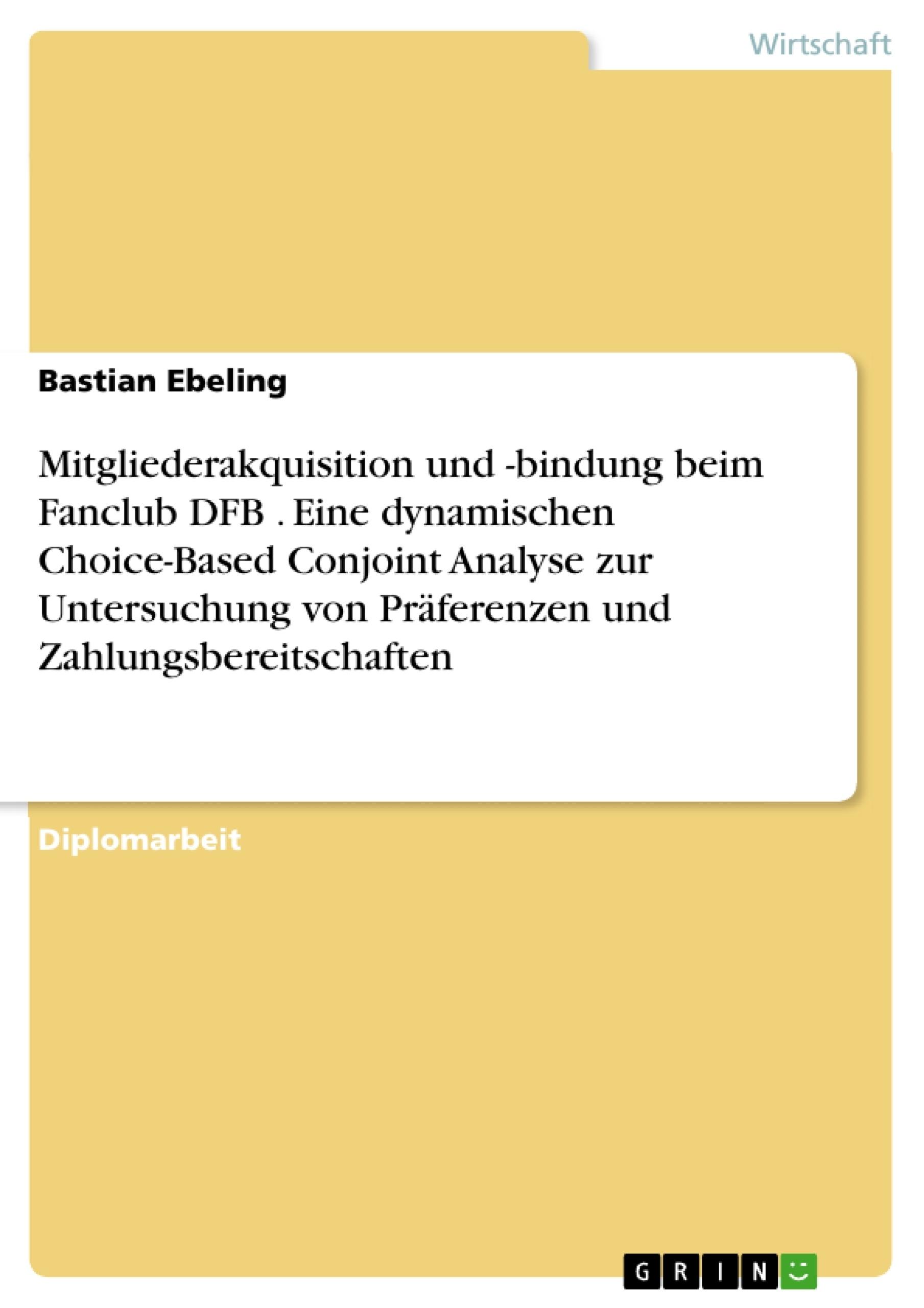Titel: Mitgliederakquisition und -bindung beim Fanclub DFB . Eine dynamischen Choice-Based Conjoint Analyse zur Untersuchung von Präferenzen und Zahlungsbereitschaften