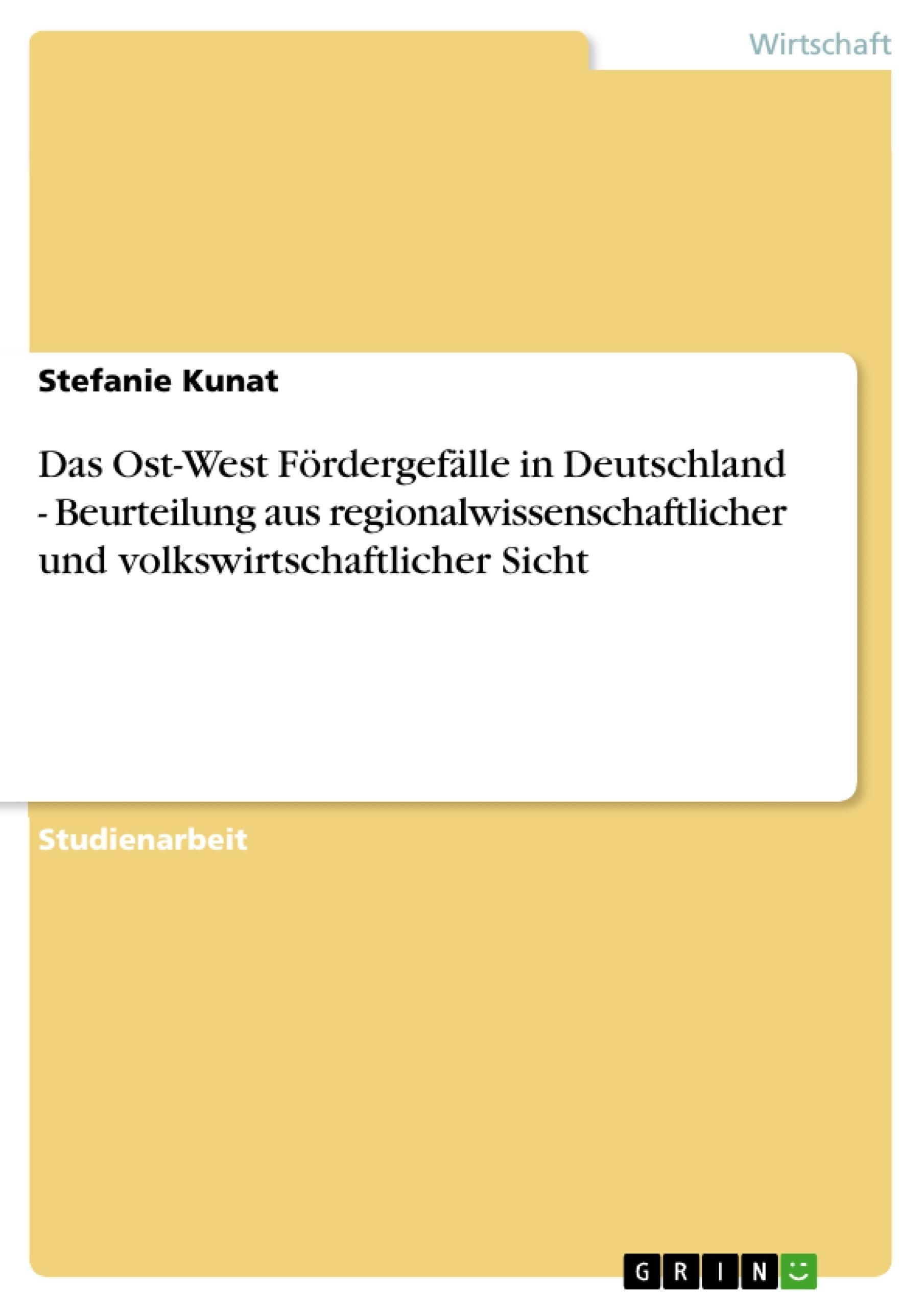 Titel: Das Ost-West Fördergefälle in Deutschland - Beurteilung aus regionalwissenschaftlicher und volkswirtschaftlicher Sicht