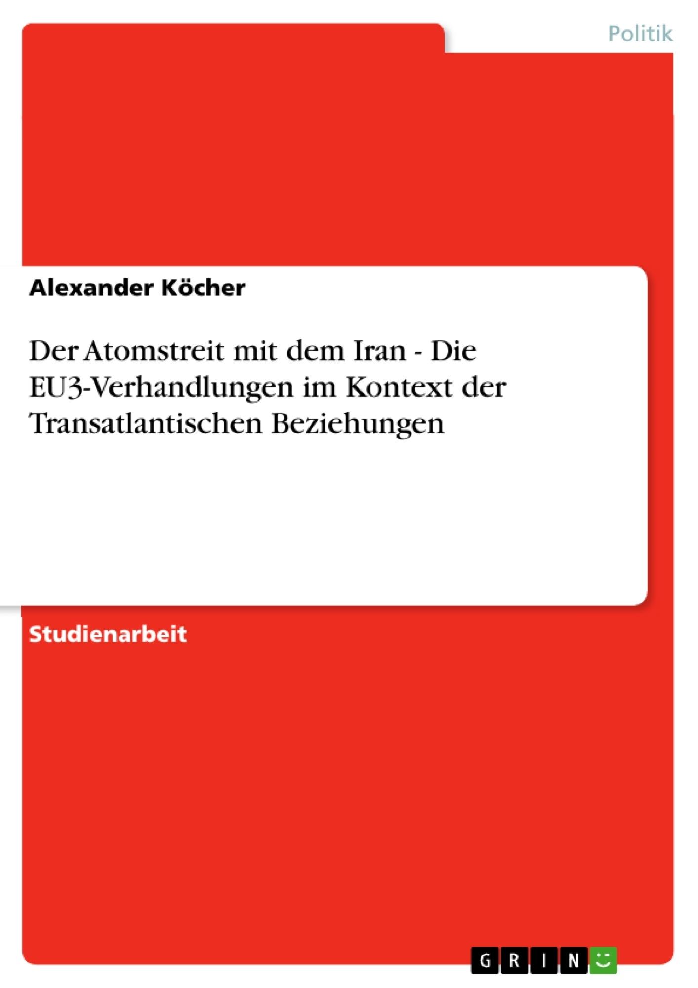 Titel: Der Atomstreit mit dem Iran - Die EU3-Verhandlungen im Kontext der Transatlantischen Beziehungen