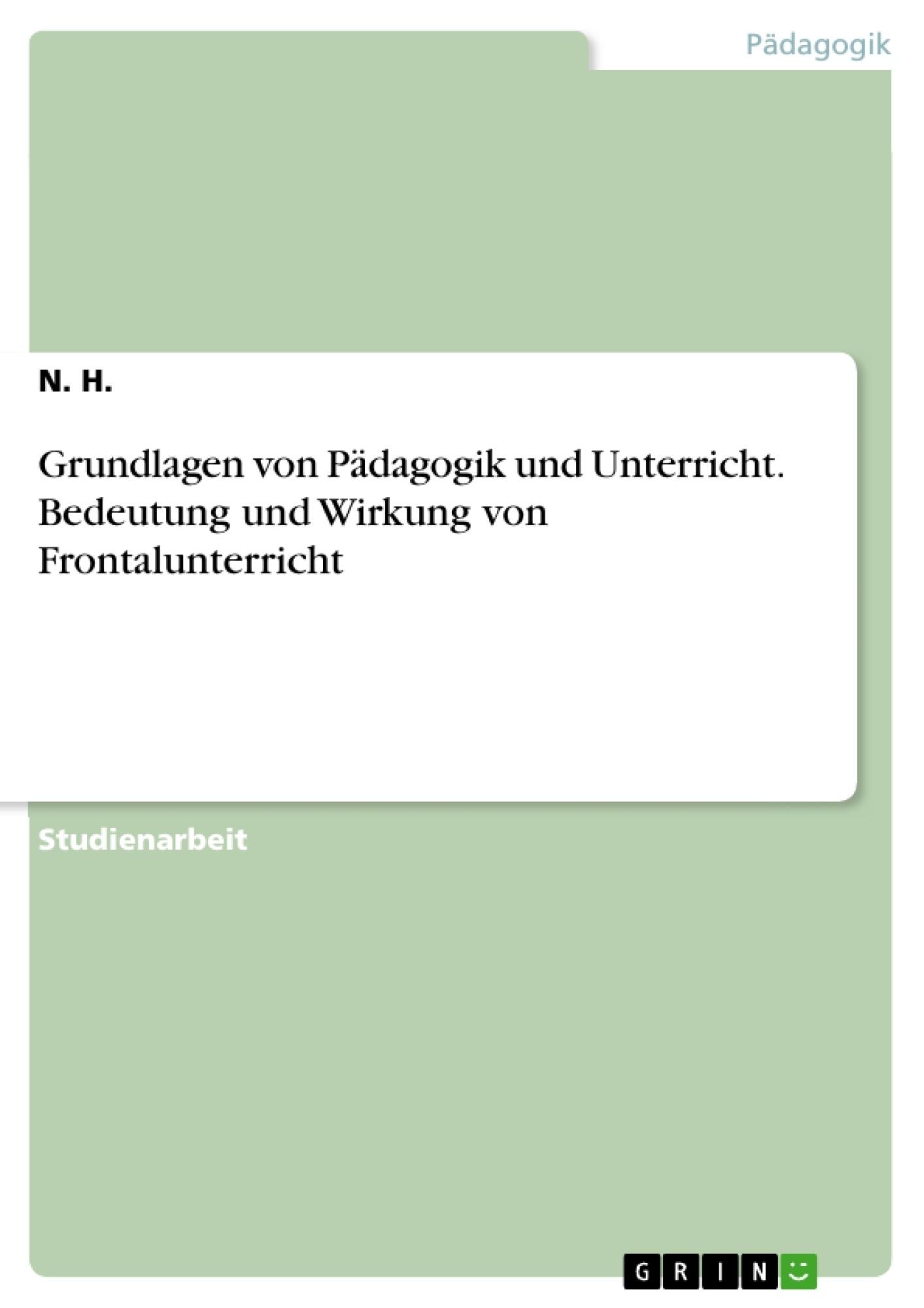 Titel: Grundlagen von Pädagogik und Unterricht. Bedeutung und Wirkung von Frontalunterricht