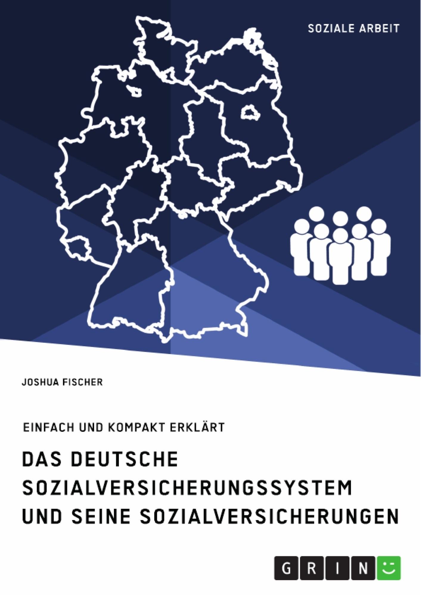 Titel: Das deutsche Sozialversicherungssystem und seine fünf Sozialversicherungen