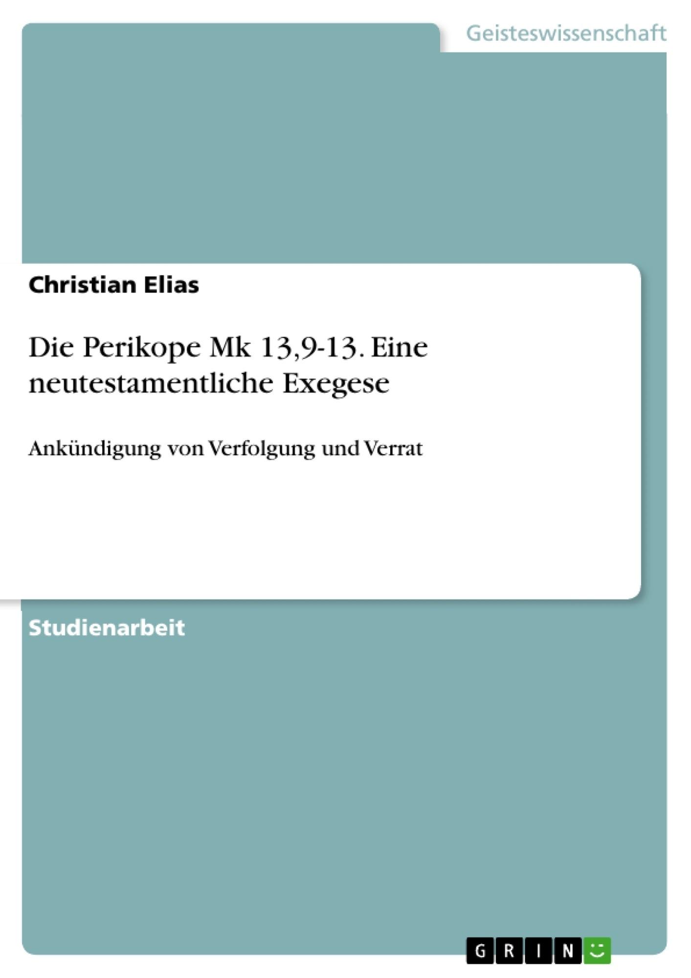 Titel: Die Perikope Mk 13,9-13. Eine neutestamentliche Exegese