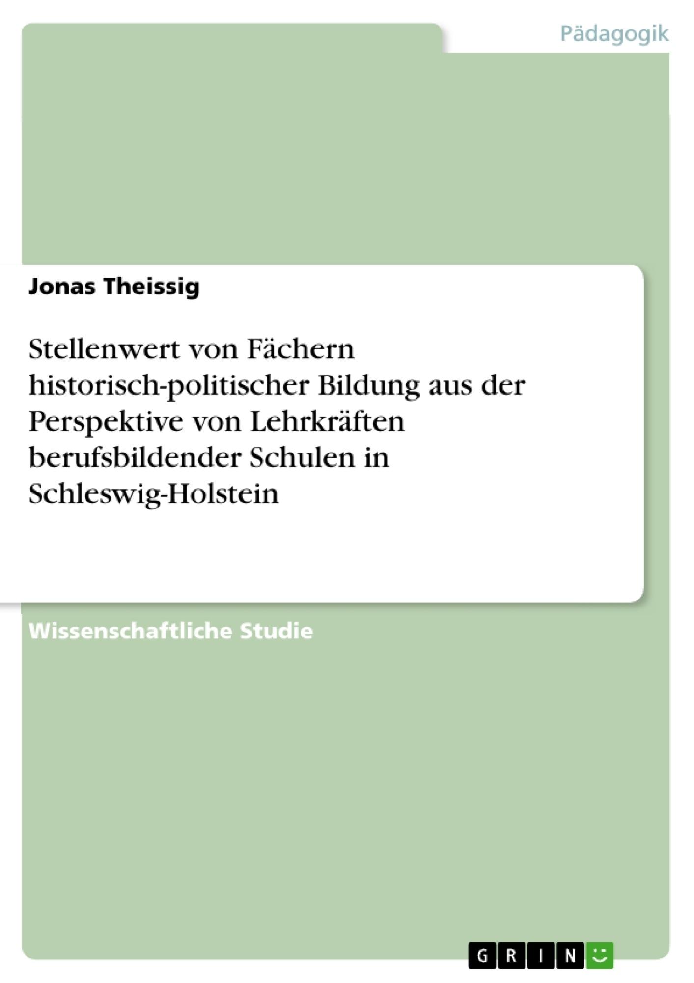 Titel: Stellenwert von Fächern historisch-politischer Bildung aus der Perspektive von Lehrkräften berufsbildender Schulen in Schleswig-Holstein