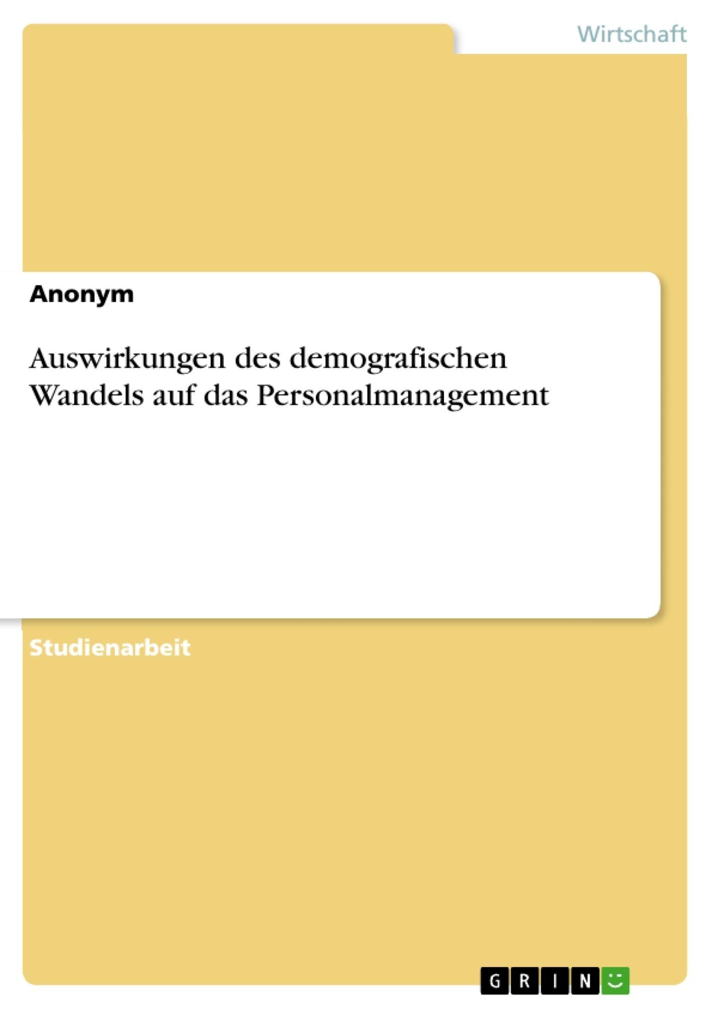 Titel: Auswirkungen des demografischen Wandels auf das Personalmanagement