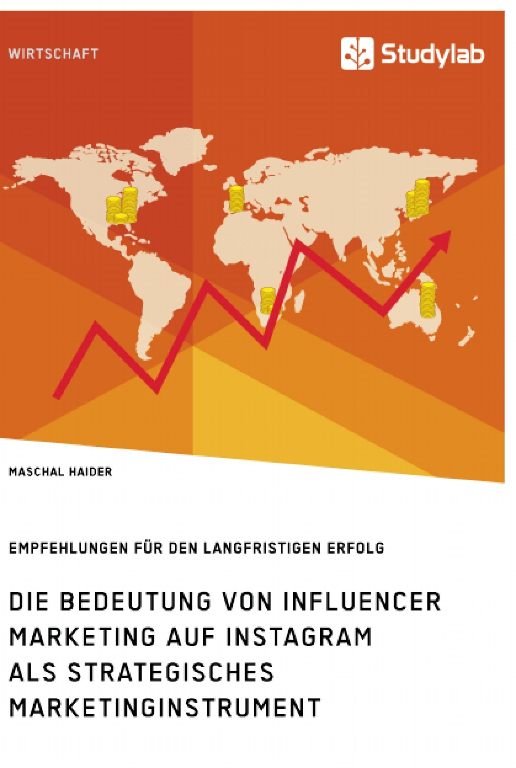 Titel: Die Bedeutung von Influencer Marketing auf Instagram als strategisches Marketinginstrument. Empfehlungen für den langfristigen Erfolg