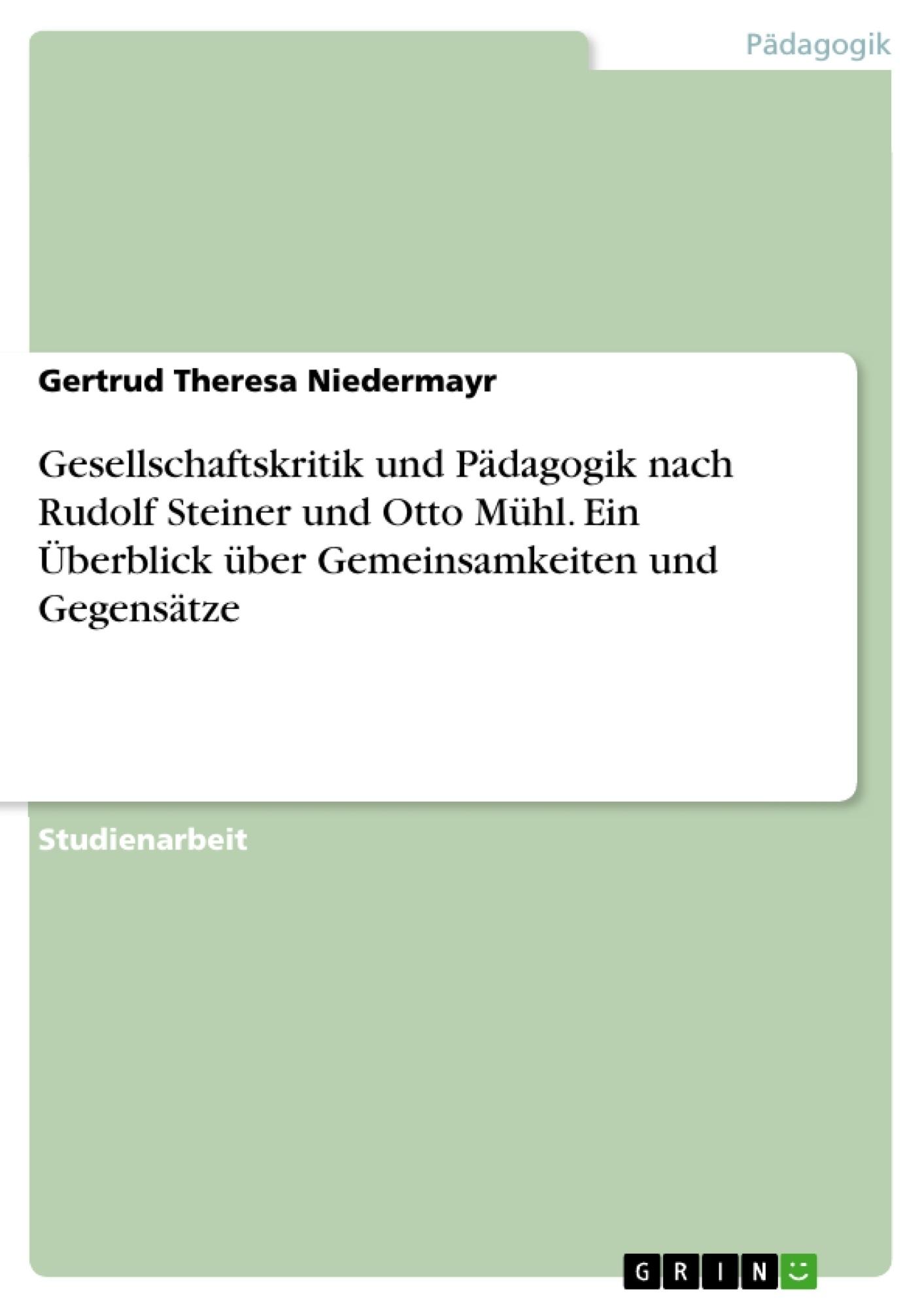 Titel: Gesellschaftskritik und Pädagogik nach Rudolf Steiner und Otto Mühl. Ein Überblick über Gemeinsamkeiten und Gegensätze