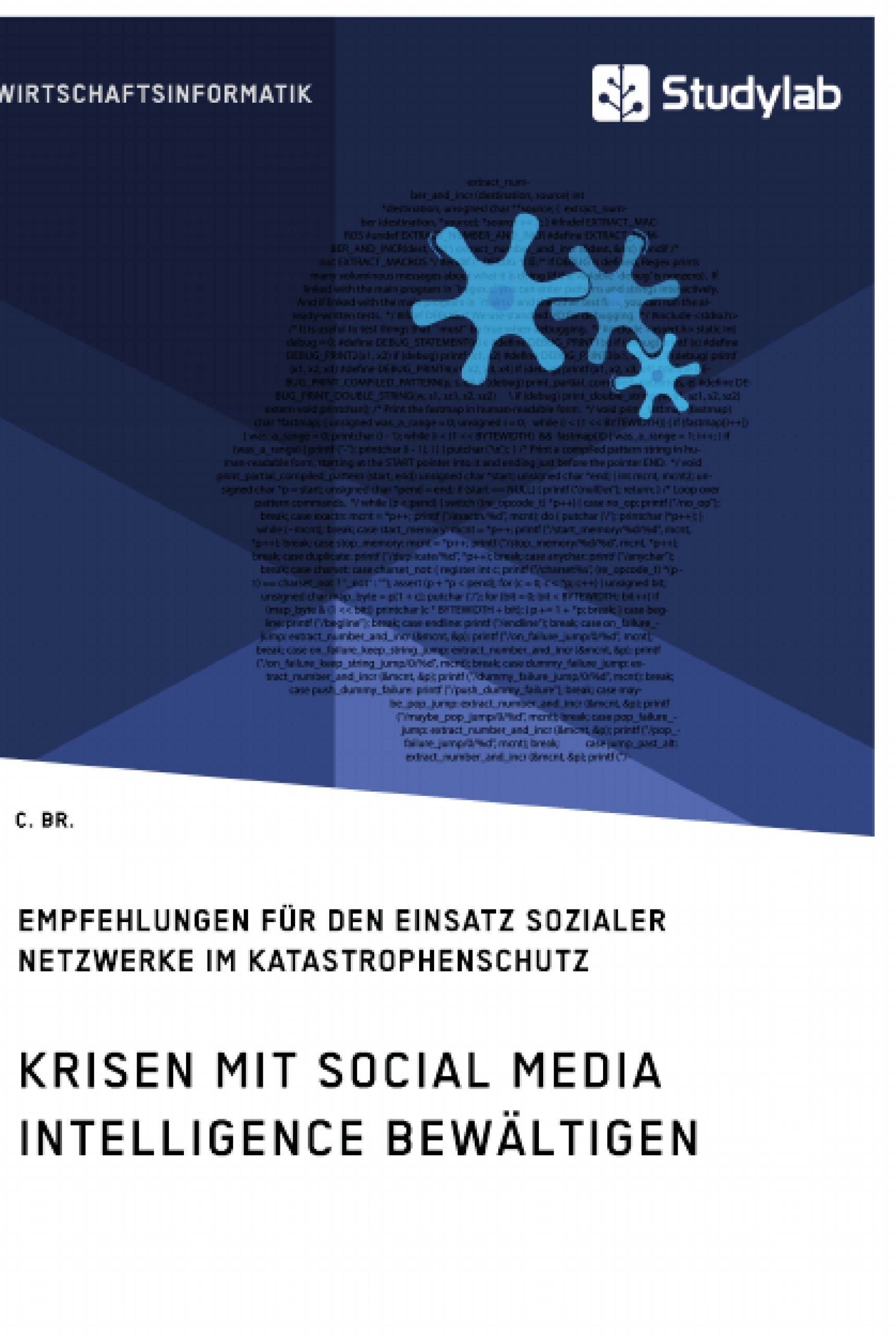 Titel: Krisen mit Social Media Intelligence bewältigen. Empfehlungen für den Einsatz sozialer Netzwerke im Katastrophenschutz