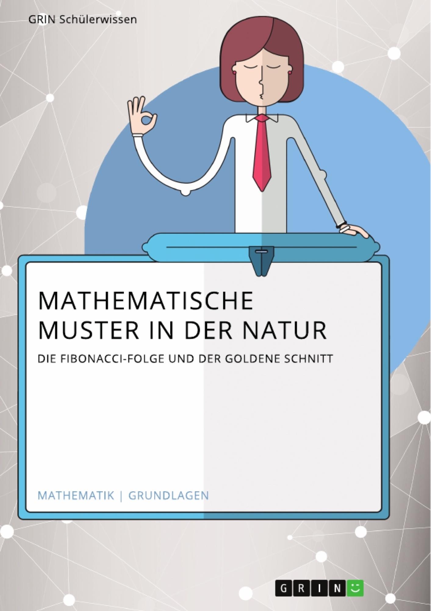 Titel: Mathematische Muster in der Natur. Die Fibonacci-Folge und der Goldene Schnitt