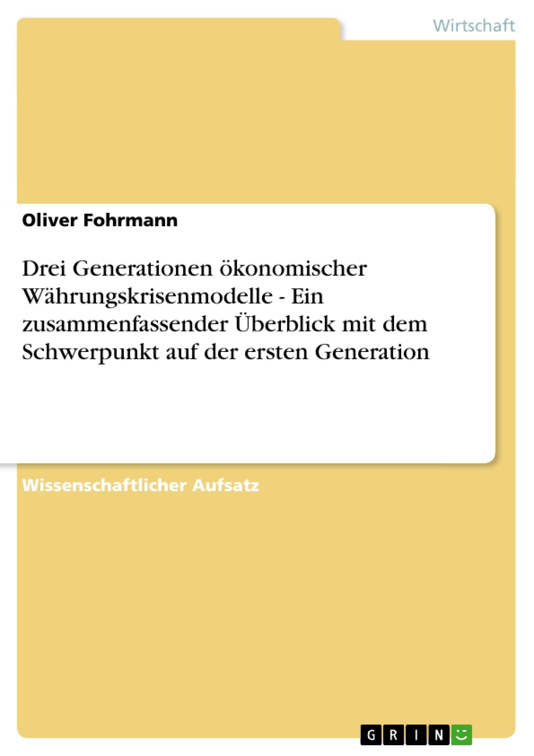 Titel: Drei Generationen ökonomischer Währungskrisenmodelle - Ein zusammenfassender Überblick mit dem Schwerpunkt auf der ersten Generation