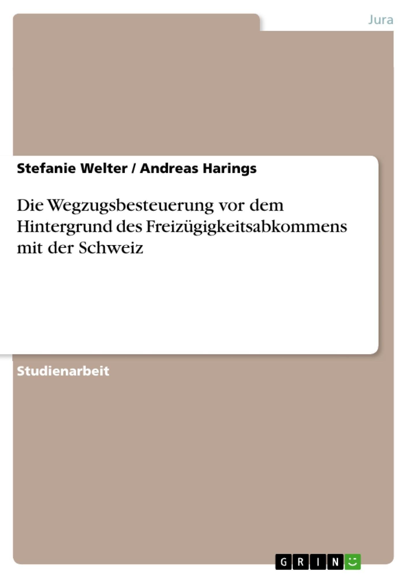 Titel: Die Wegzugsbesteuerung vor dem Hintergrund des Freizügigkeitsabkommens mit der Schweiz
