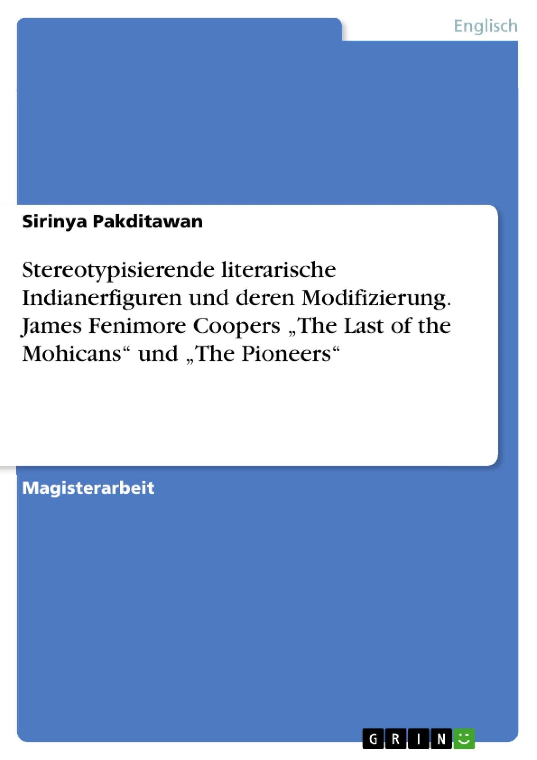 """Titel: Stereotypisierende literarische Indianerfiguren und deren Modifizierung. James Fenimore Coopers """"The Last of the Mohicans"""" und """"The Pioneers"""""""