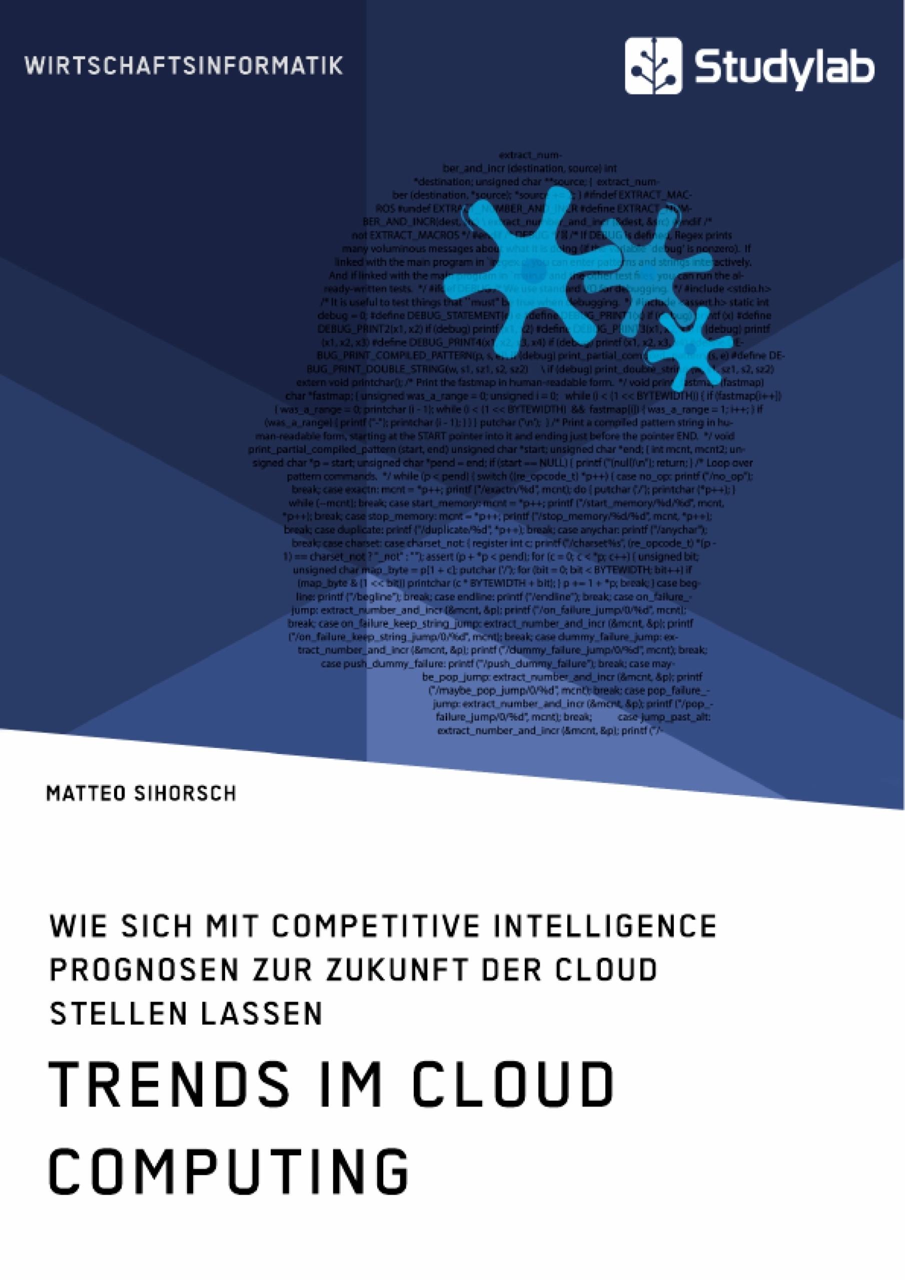 Titel: Trends im Cloud Computing. Wie sich mit Competitive Intelligence Prognosen zur Zukunft der Cloud stellen lassen