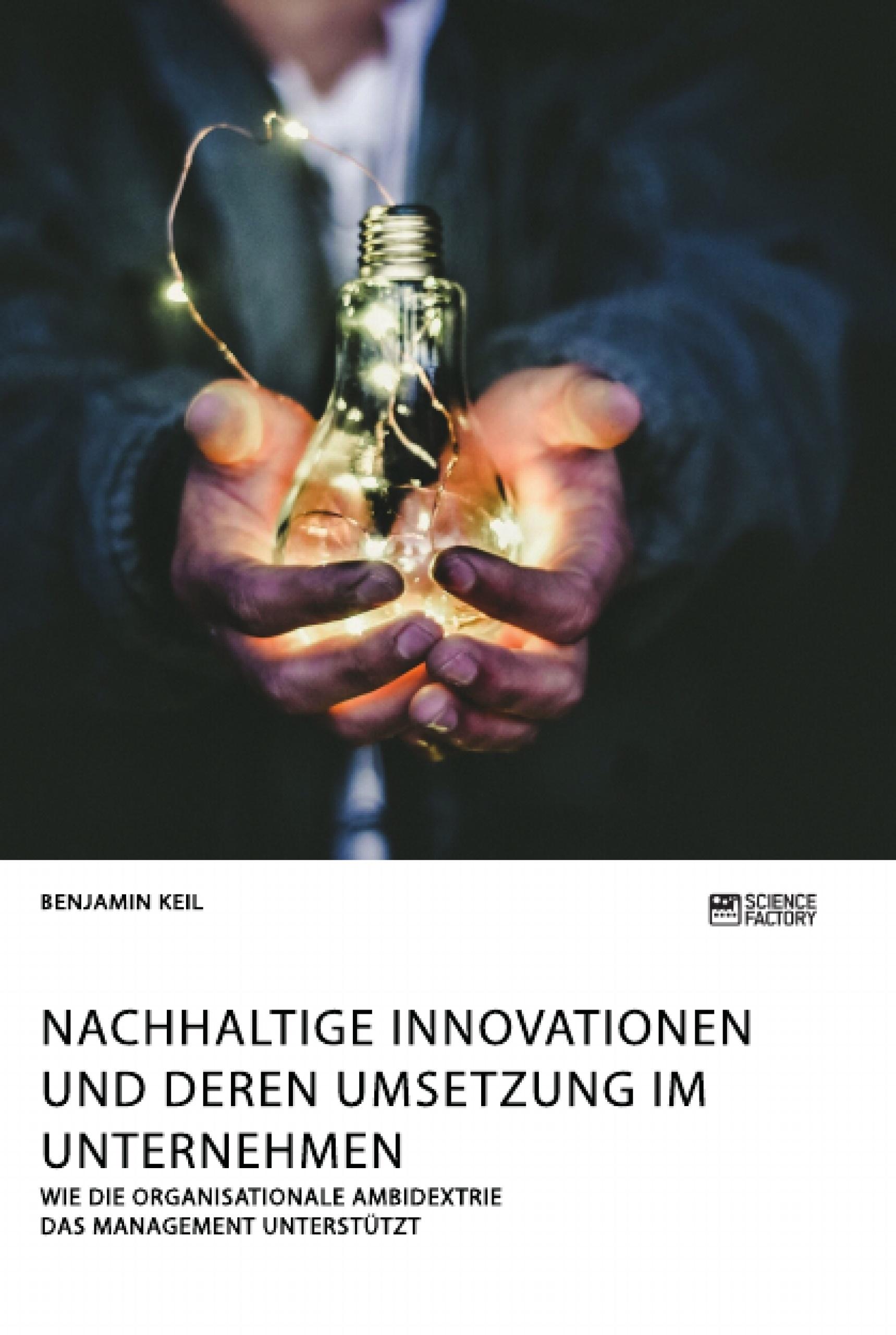 Titel: Nachhaltige Innovationen und deren Umsetzung im Unternehmen. Wie die organisationale Ambidextrie das Management unterstützt