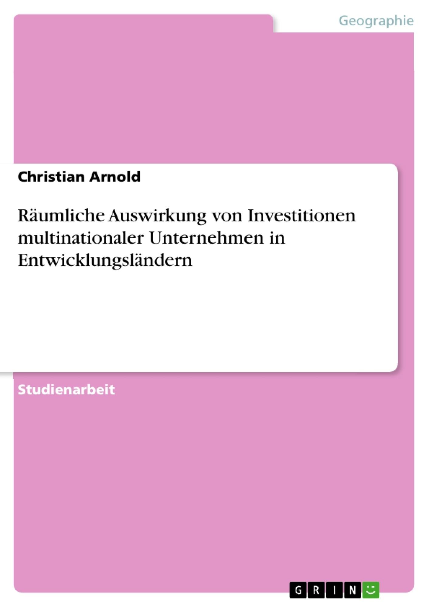 Titel: Räumliche Auswirkung von Investitionen multinationaler Unternehmen in Entwicklungsländern