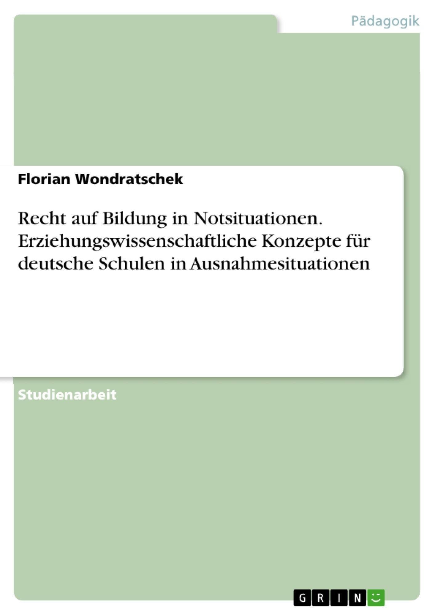 Titel: Recht auf Bildung in Notsituationen. Erziehungswissenschaftliche Konzepte für deutsche Schulen in Ausnahmesituationen