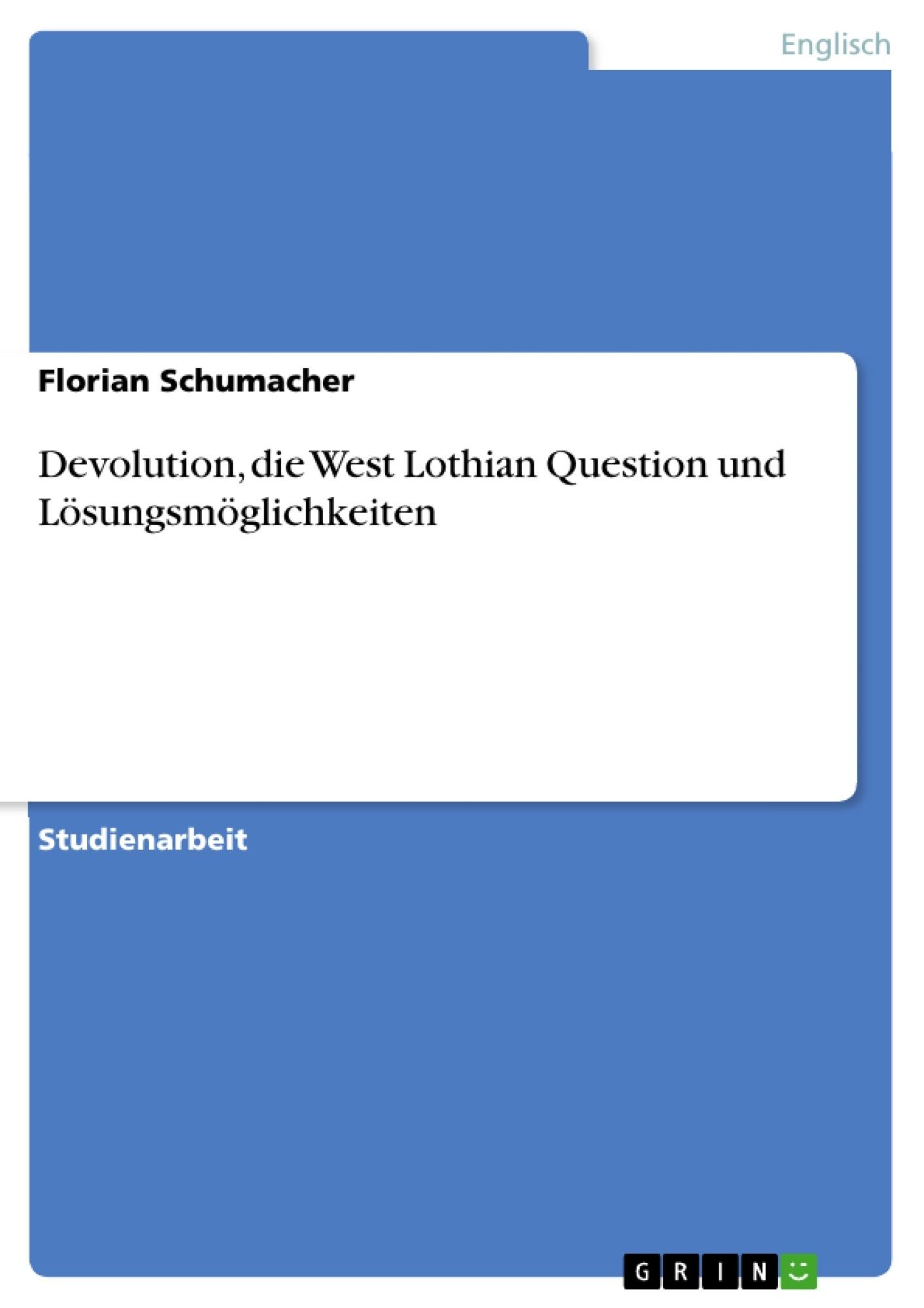 Titel: Devolution, die West Lothian Question und Lösungsmöglichkeiten