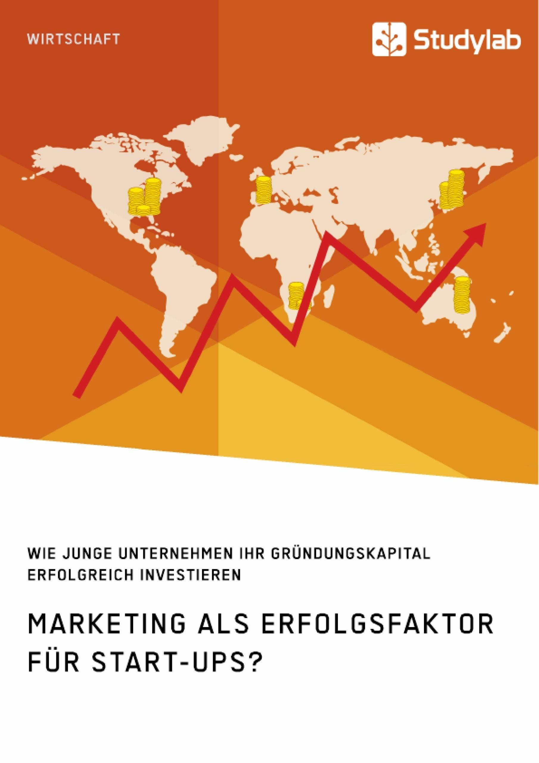 Titel: Marketing als Erfolgsfaktor für Start-Ups? Wie junge Unternehmen ihr Gründungskapital erfolgreich investieren