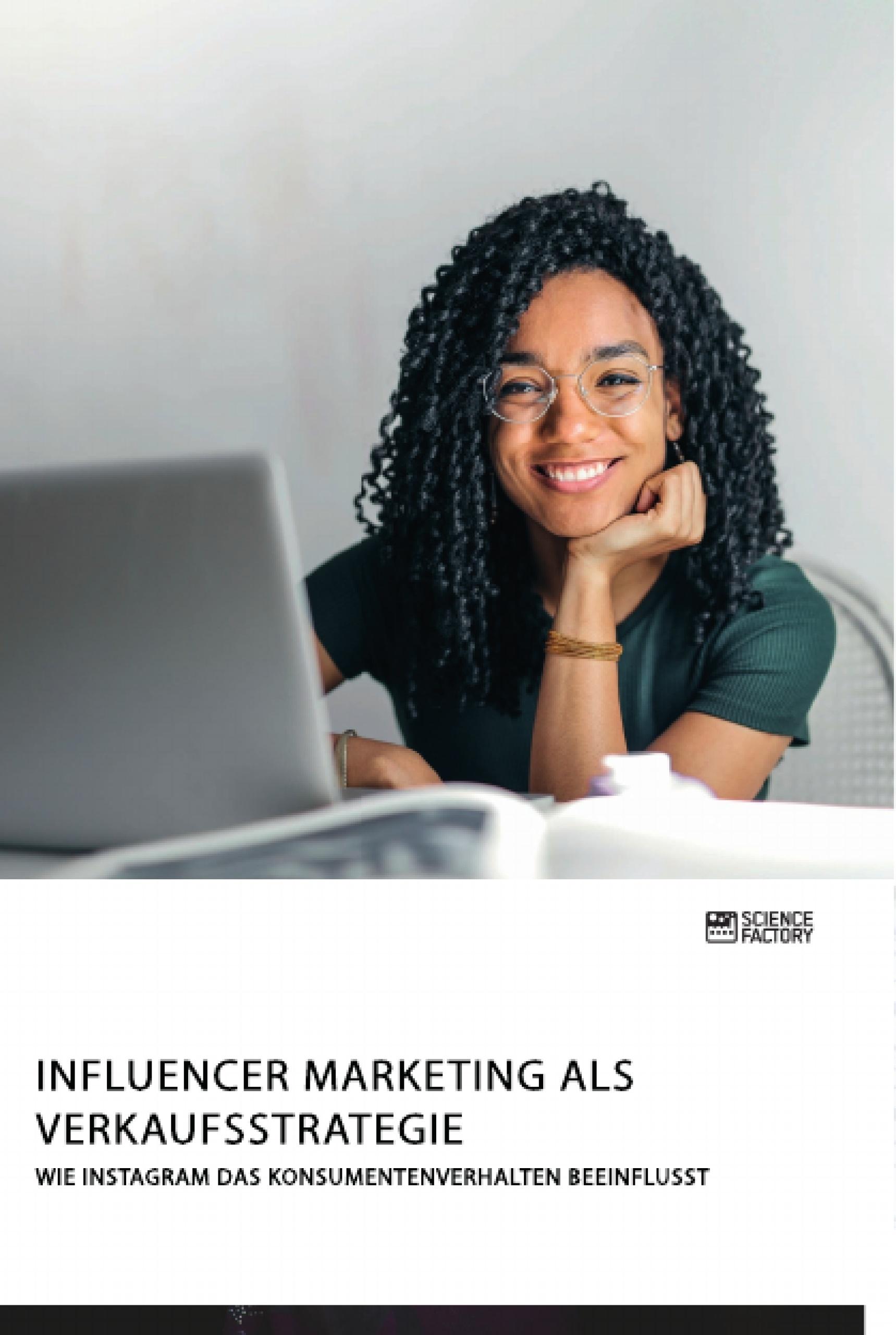 Titel: Influencer Marketing als Verkaufsstrategie. Wie Instagram das Konsumentenverhalten beeinflusst