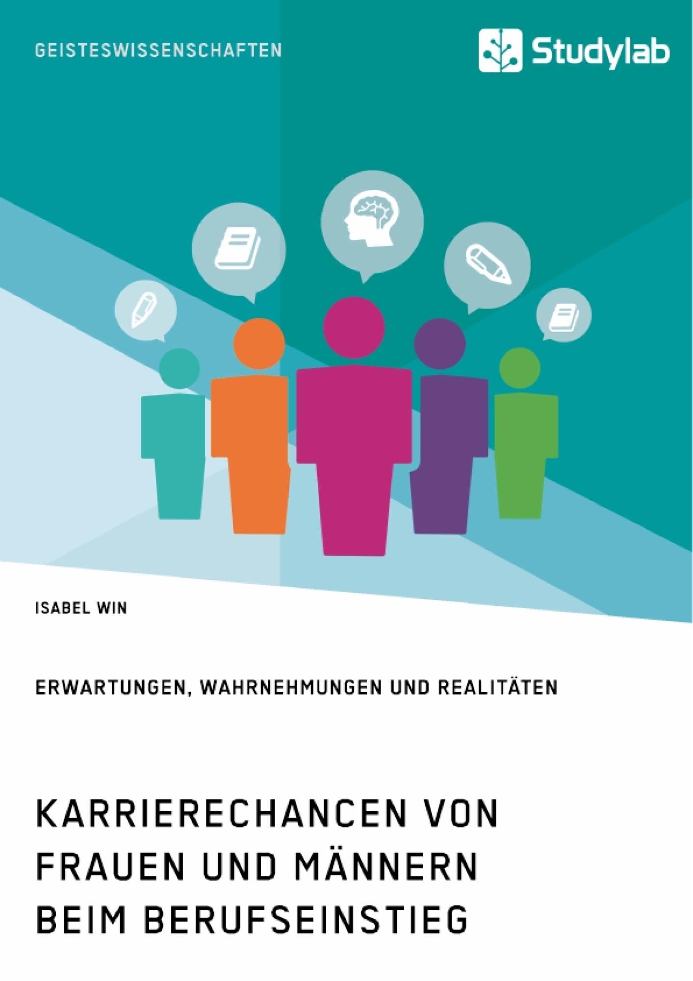 Titel: Karrierechancen von Frauen und Männern beim Berufseinstieg. Erwartungen, Wahrnehmungen und Realitäten