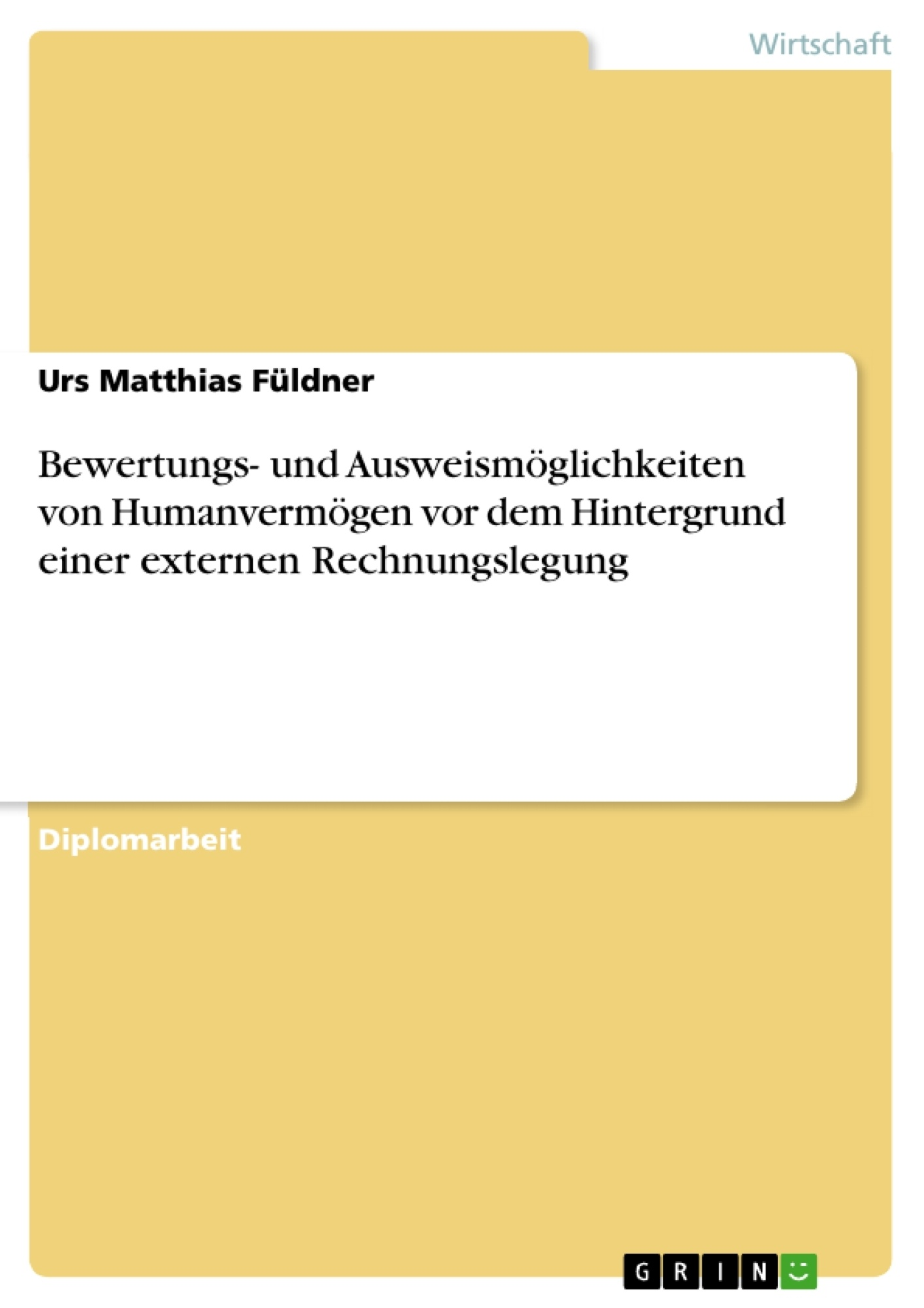 Titel: Bewertungs- und Ausweismöglichkeiten von Humanvermögen vor dem Hintergrund einer externen Rechnungslegung