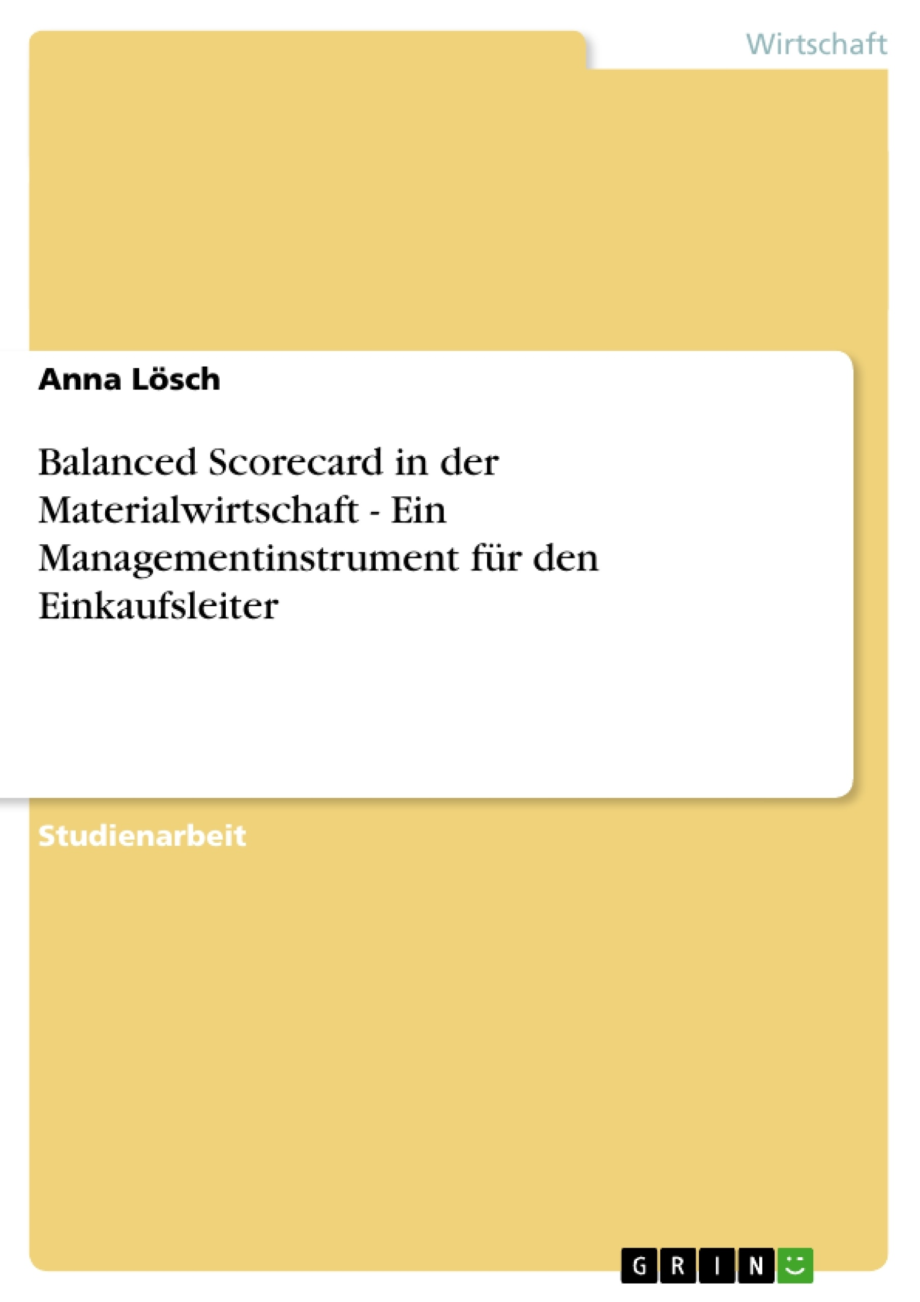 Titel: Balanced Scorecard in der Materialwirtschaft - Ein Managementinstrument für den Einkaufsleiter