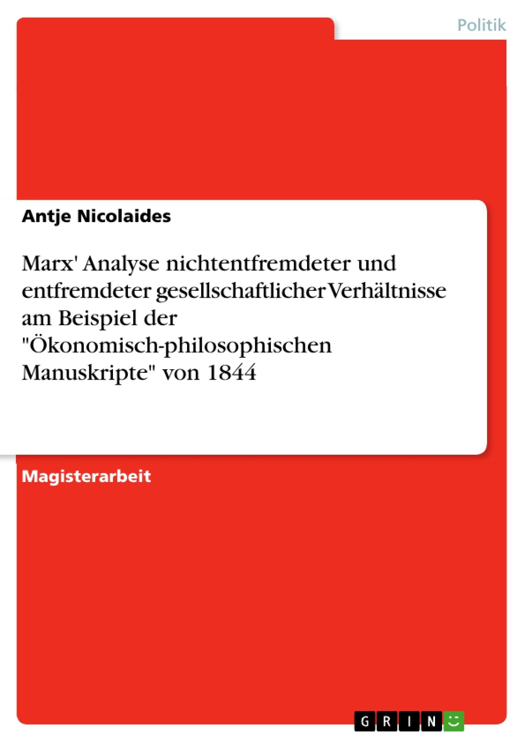 """Titel: Marx' Analyse nichtentfremdeter und entfremdeter gesellschaftlicher Verhältnisse am Beispiel der """"Ökonomisch-philosophischen Manuskripte"""" von 1844"""