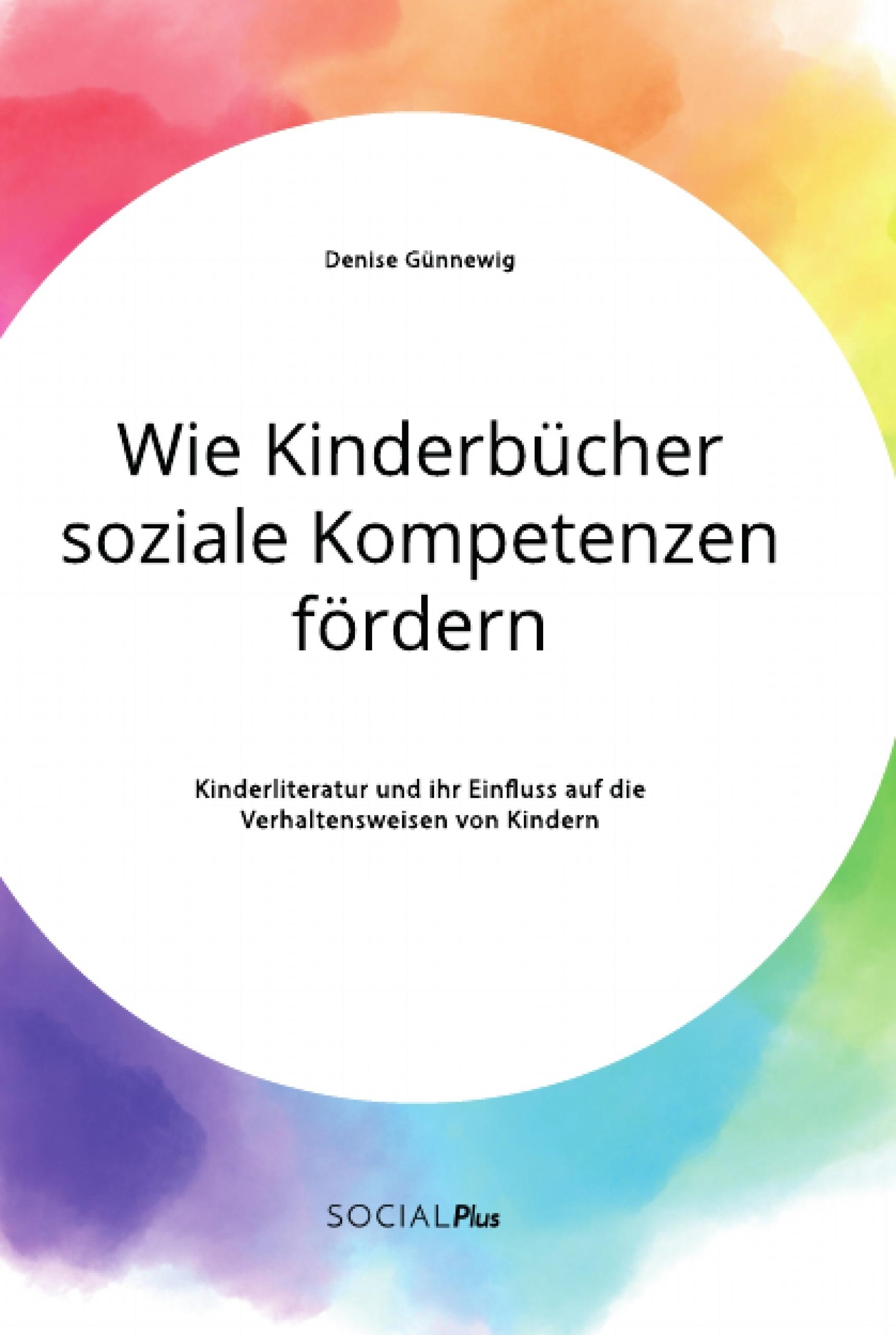 Titel: Wie Kinderbücher soziale Kompetenzen fördern. Kinderliteratur und ihr Einfluss auf die Verhaltensweisen von Kindern