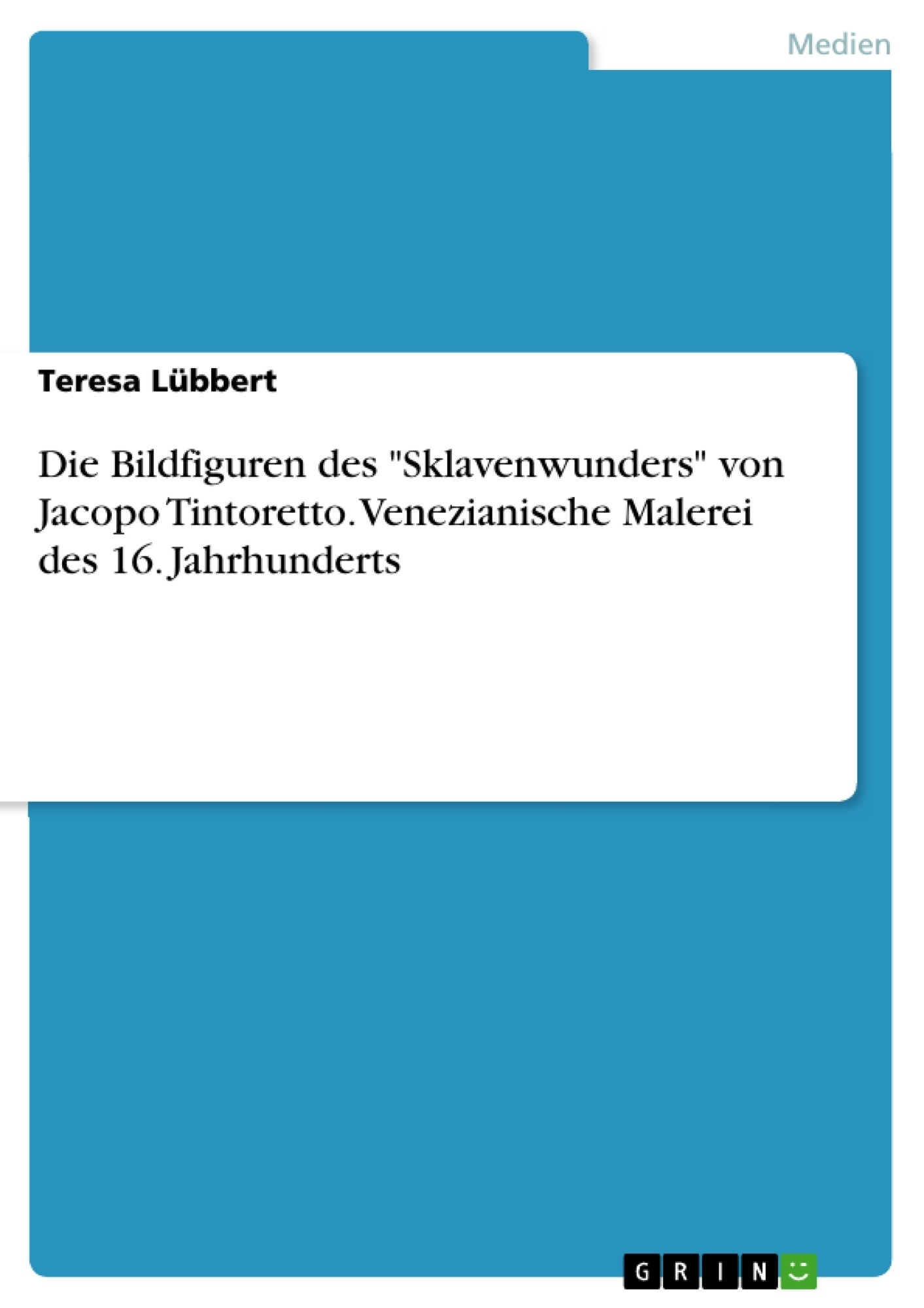 """Titel: Die Bildfiguren des """"Sklavenwunders"""" von Jacopo Tintoretto. Venezianische Malerei des 16. Jahrhunderts"""