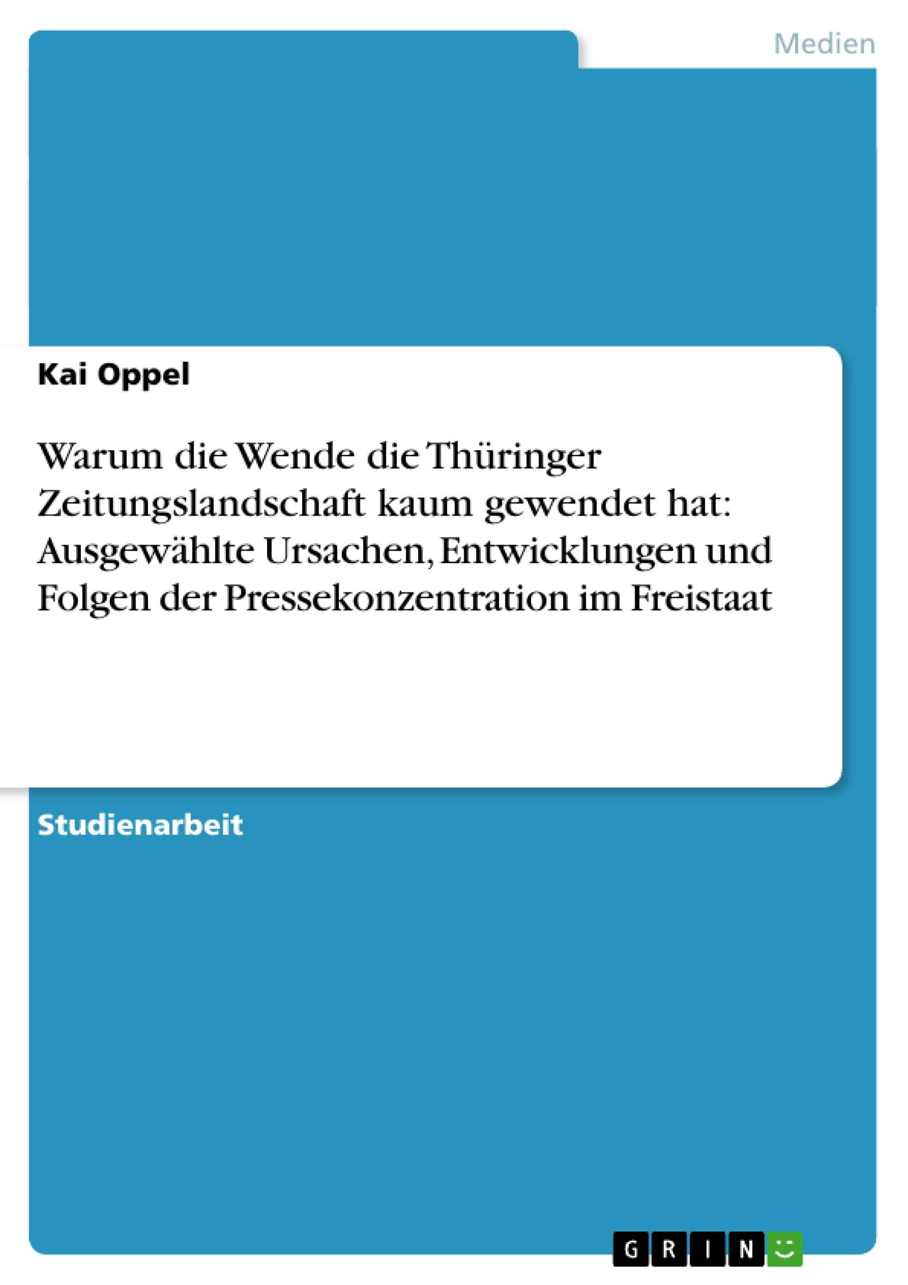 Titel: Warum die Wende die Thüringer Zeitungslandschaft kaum gewendet hat: Ausgewählte Ursachen, Entwicklungen und Folgen der Pressekonzentration im Freistaat