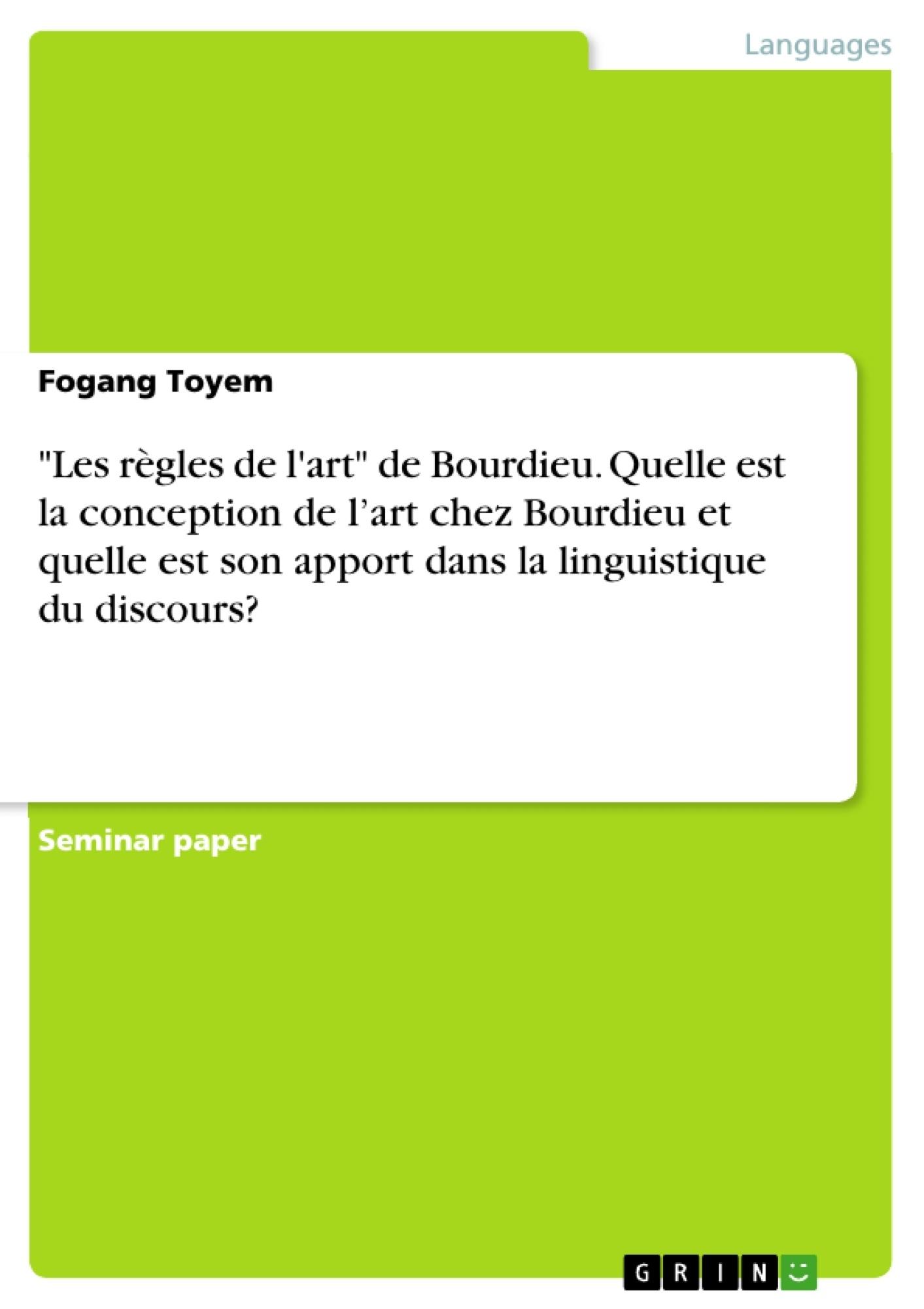 """Titre: """"Les règles de l'art"""" de Bourdieu. Quelle est la conception de l'art chez Bourdieu et quelle est son apport dans la linguistique du discours?"""