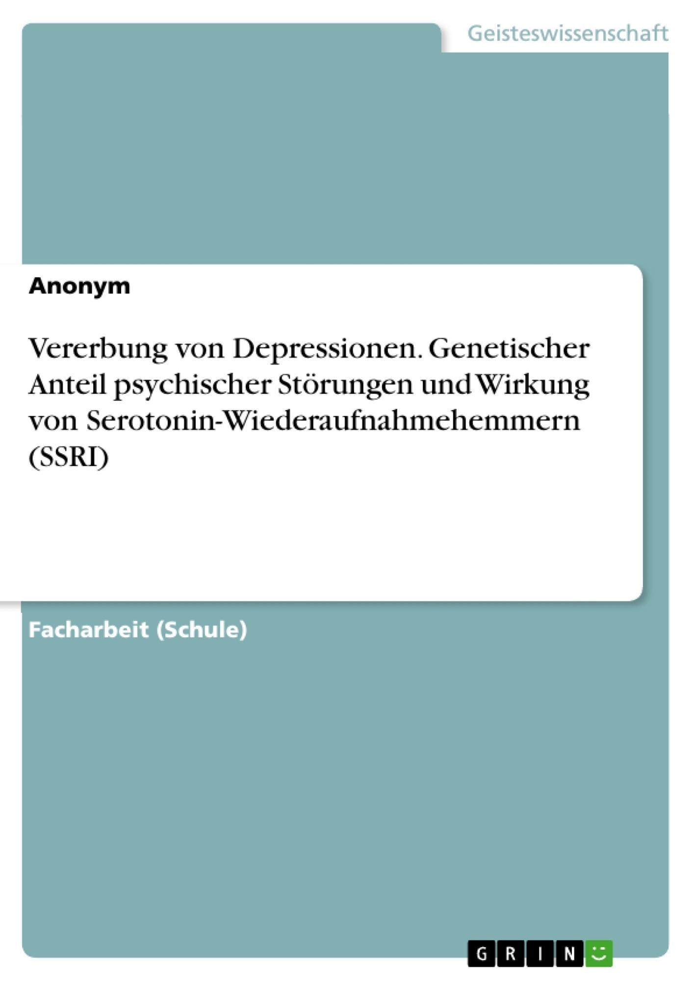 Titel: Vererbung von Depressionen. Genetischer Anteil psychischer Störungen und Wirkung von Serotonin-Wiederaufnahmehemmern (SSRI)