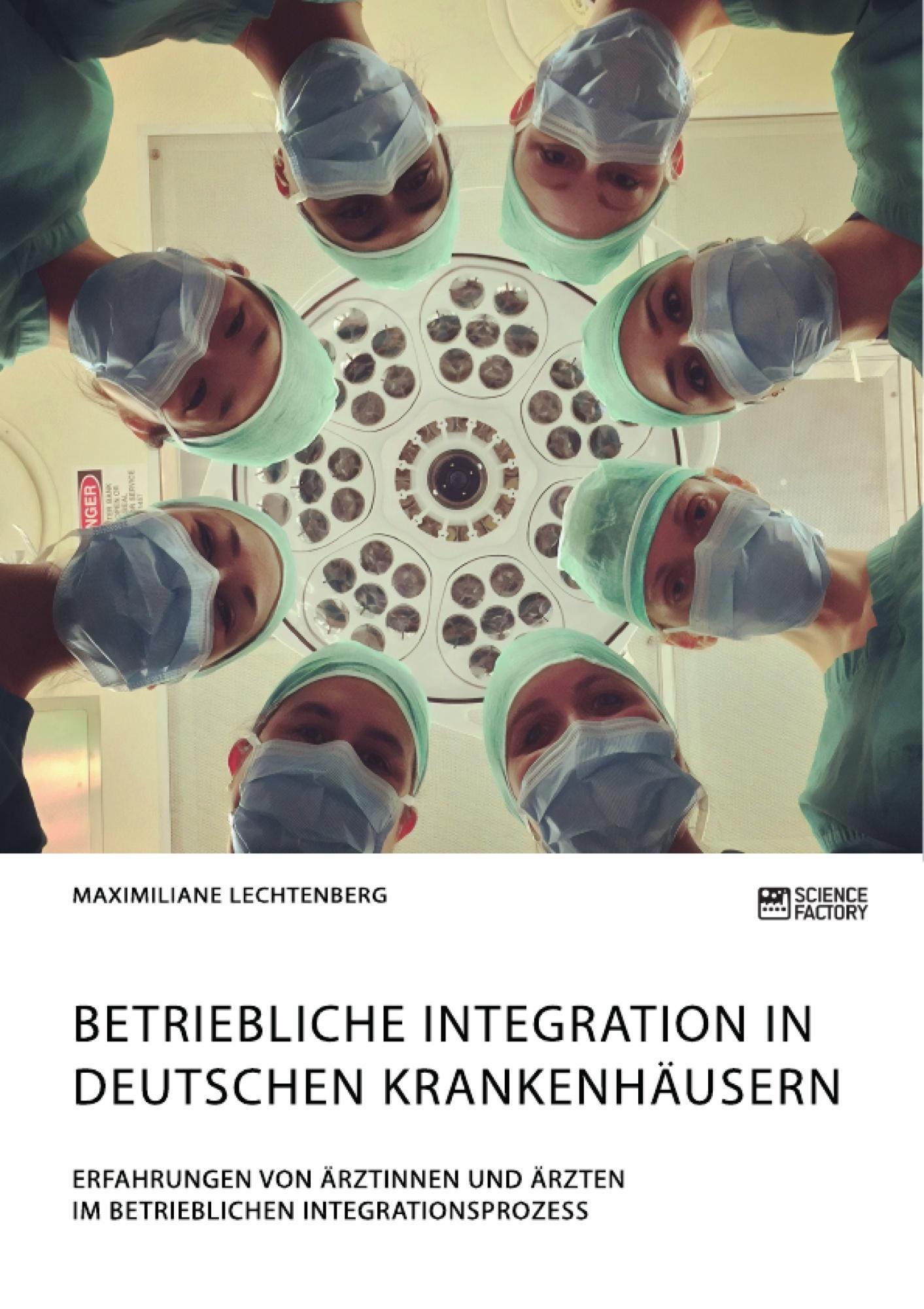 Titel: Betriebliche Integration in deutschen Krankenhäusern. Erfahrungen von Ärztinnen und Ärzten im betrieblichen Integrationsprozess