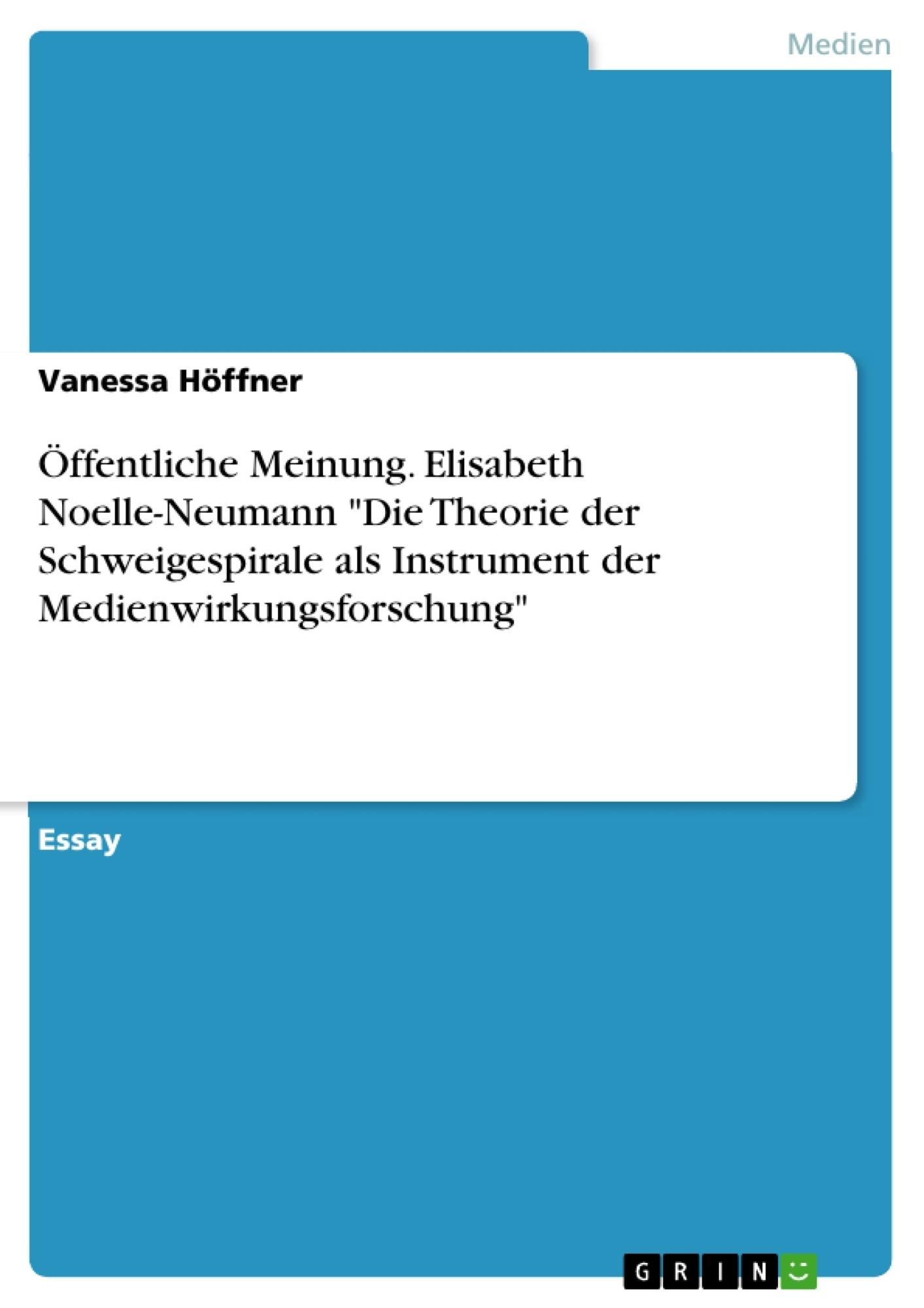 """Titel: Öffentliche Meinung. Elisabeth Noelle-Neumann """"Die Theorie der Schweigespirale als Instrument der Medienwirkungsforschung"""""""