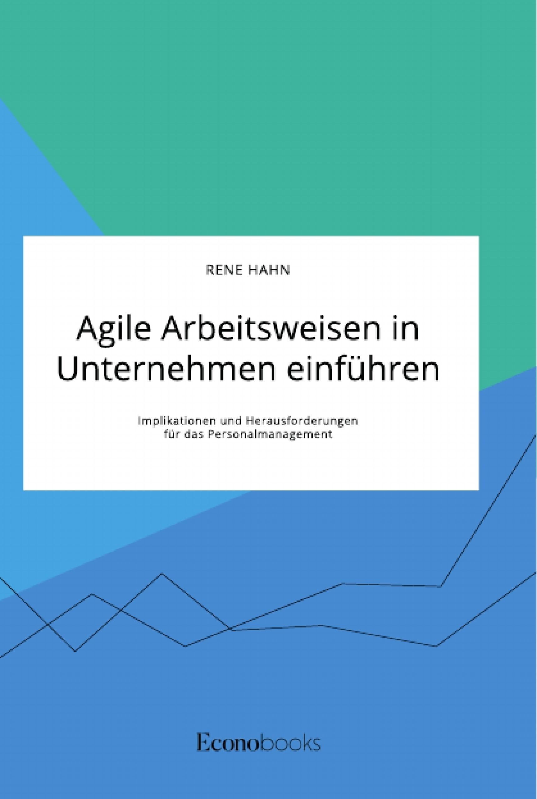 Titel: Agile Arbeitsweisen in Unternehmen einführen