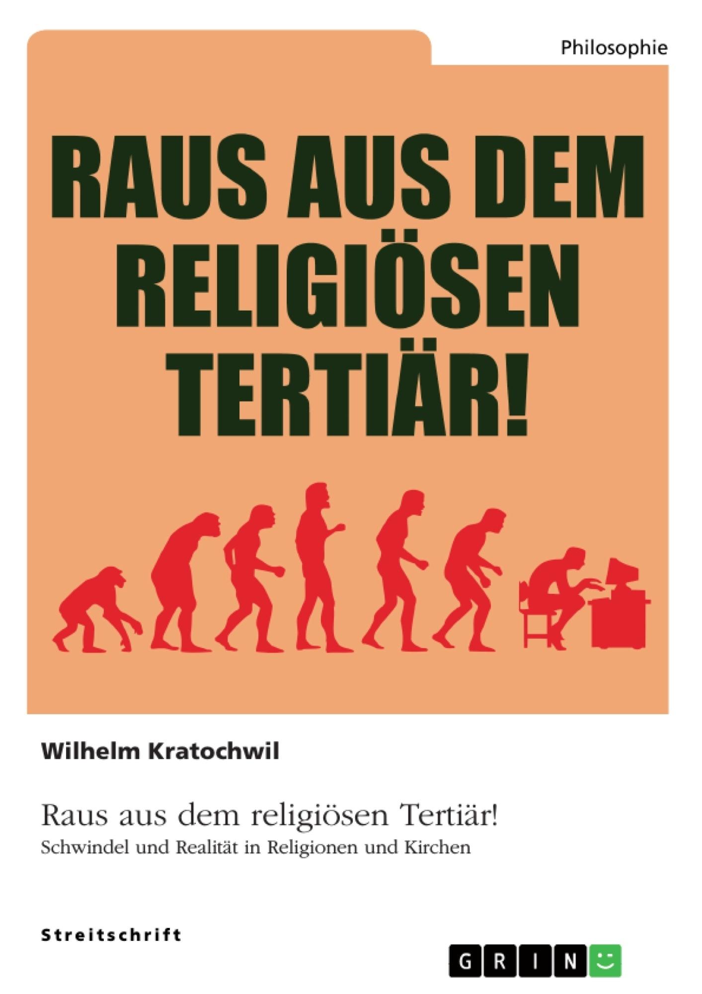 Titel: Raus aus dem religiösen Tertiär! Schwindel und Realität in Religionen und Kirchen
