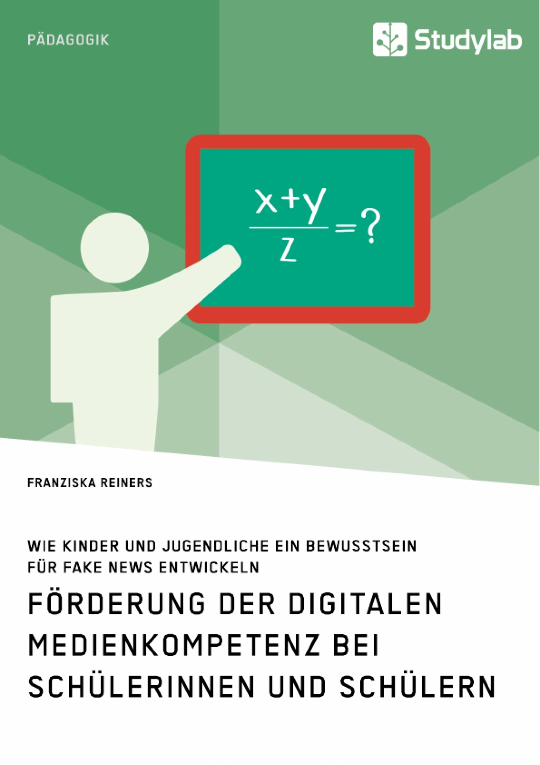 Titel: Förderung der digitalen Medienkompetenz bei Schülerinnen und Schülern. Wie Kinder und Jugendliche ein Bewusstsein für Fake News entwickeln