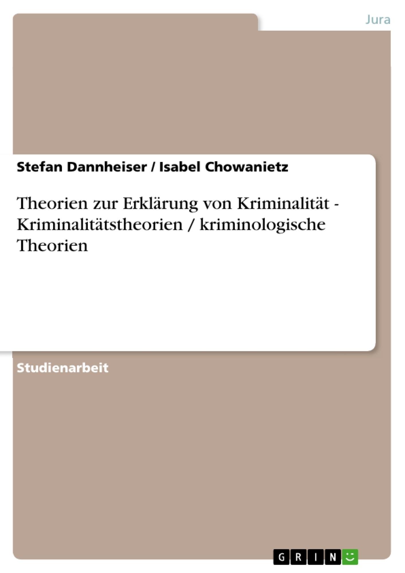 Titel: Theorien zur Erklärung von Kriminalität - Kriminalitätstheorien / kriminologische Theorien
