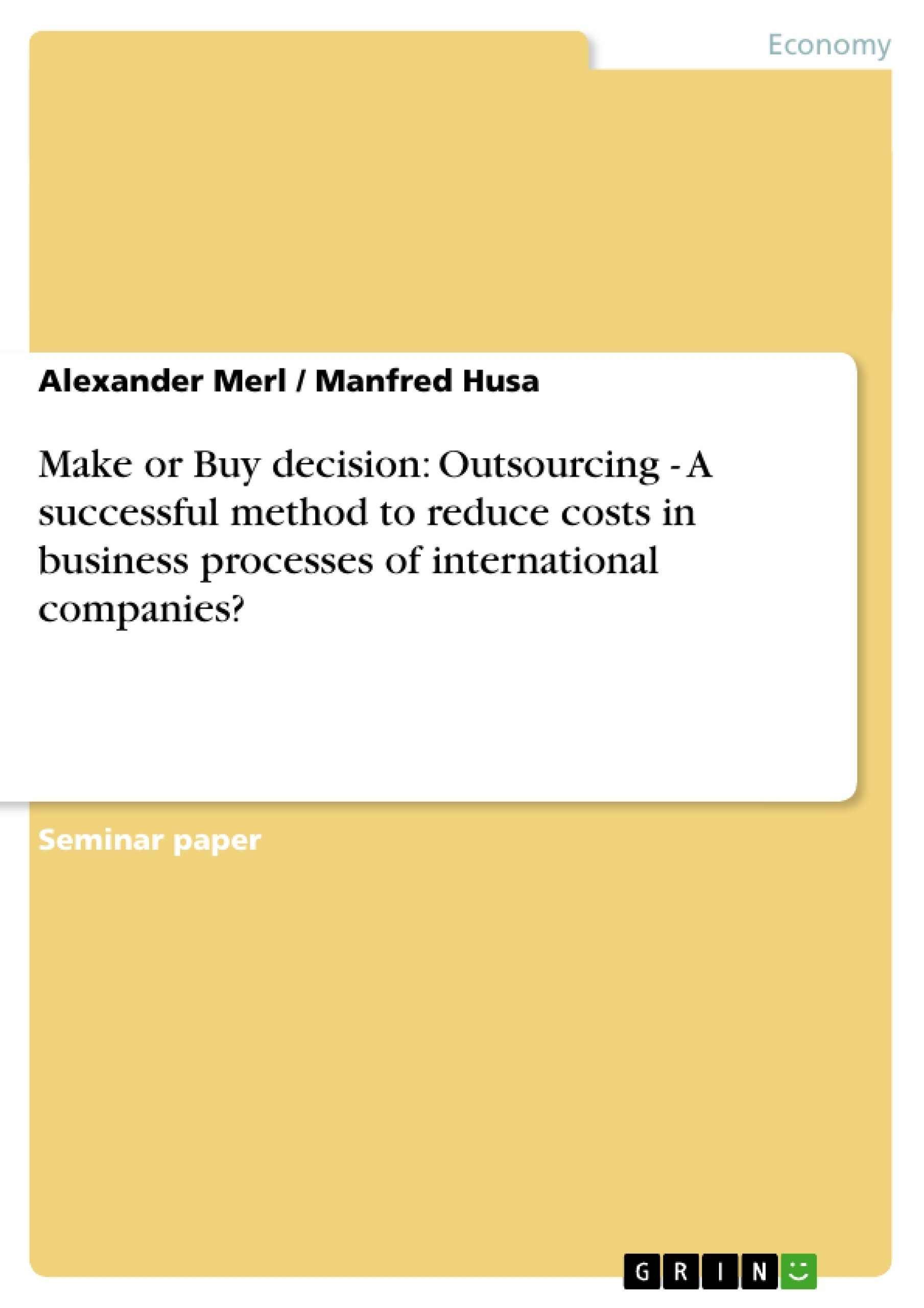 Title: Make or Buy decision: Outsourcing - A successful method to reduce costs in business processes of international companies?