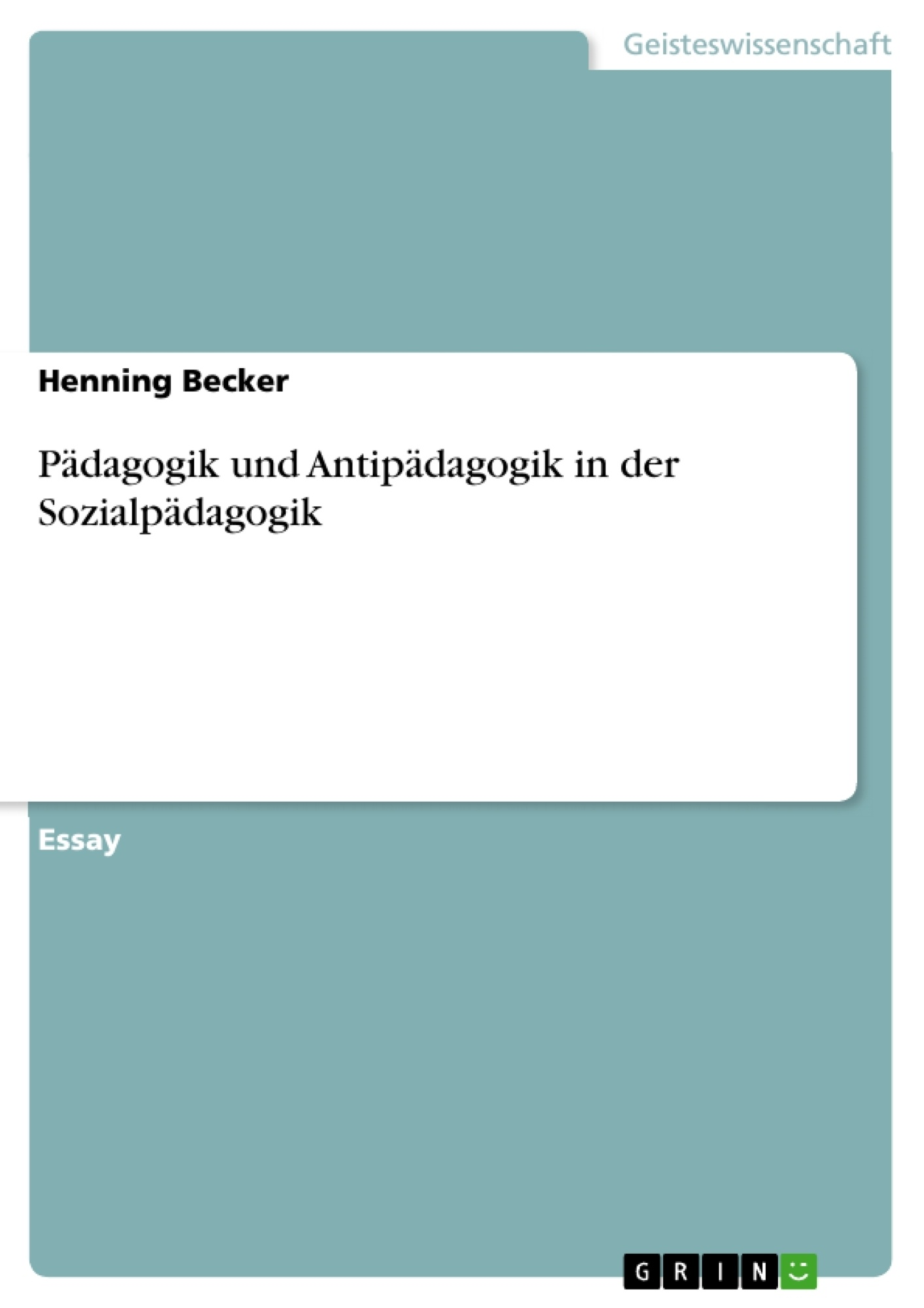 Titel: Pädagogik und Antipädagogik in der Sozialpädagogik