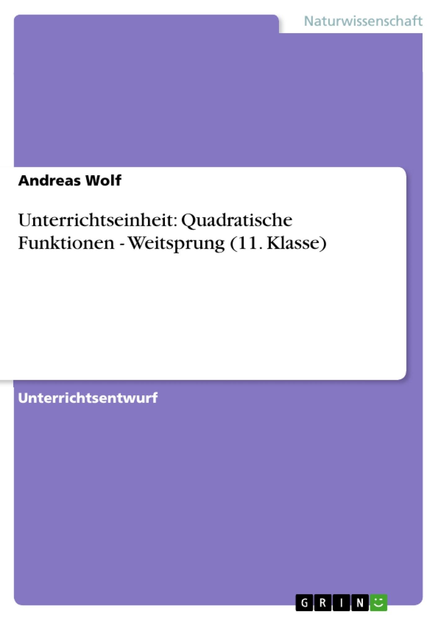 Titel: Unterrichtseinheit: Quadratische Funktionen - Weitsprung (11. Klasse)