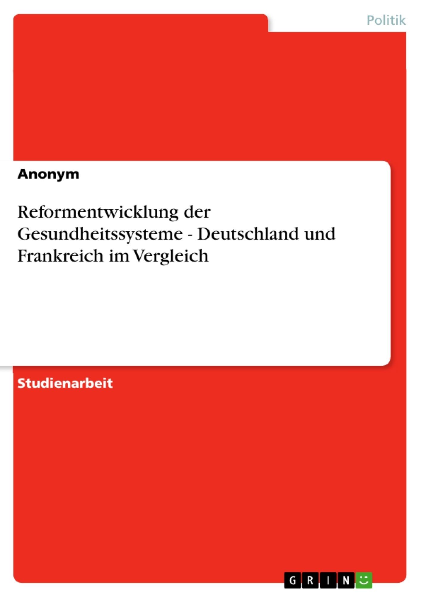 Titel: Reformentwicklung der Gesundheitssysteme - Deutschland und Frankreich im Vergleich