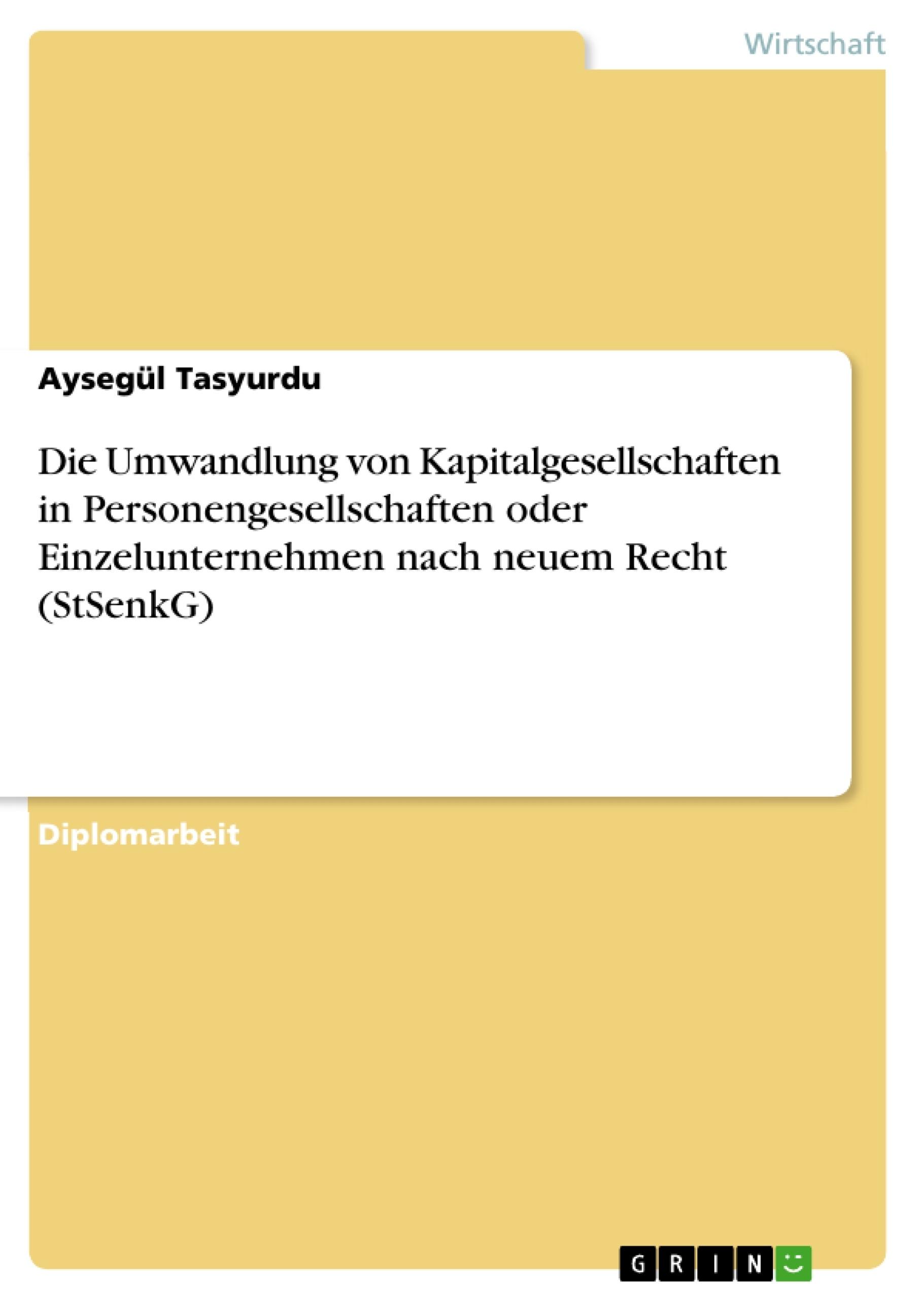 Titel: Die Umwandlung von Kapitalgesellschaften in Personengesellschaften oder Einzelunternehmen nach neuem Recht (StSenkG)