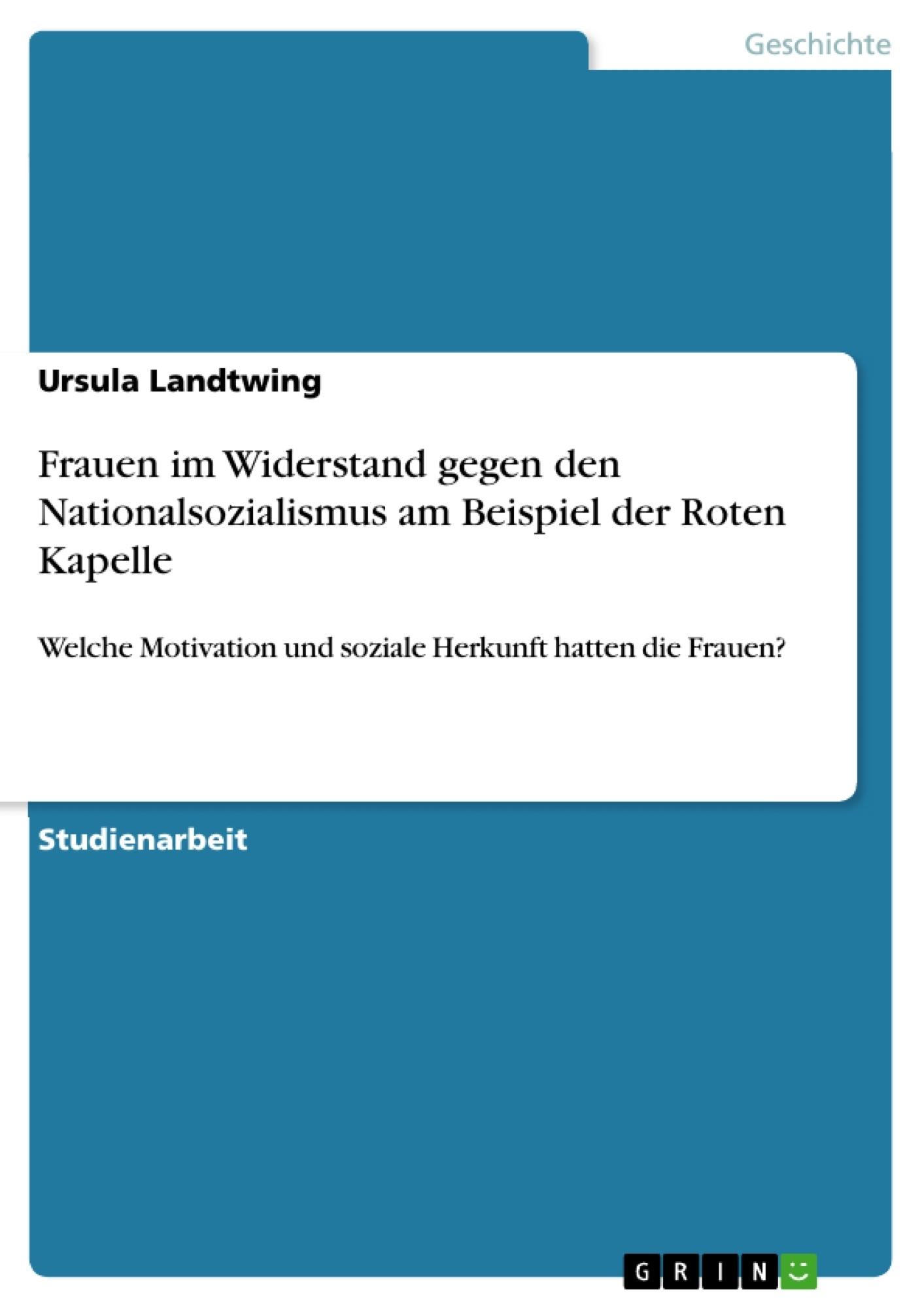 Titel: Frauen im Widerstand gegen den Nationalsozialismus am Beispiel der Roten Kapelle