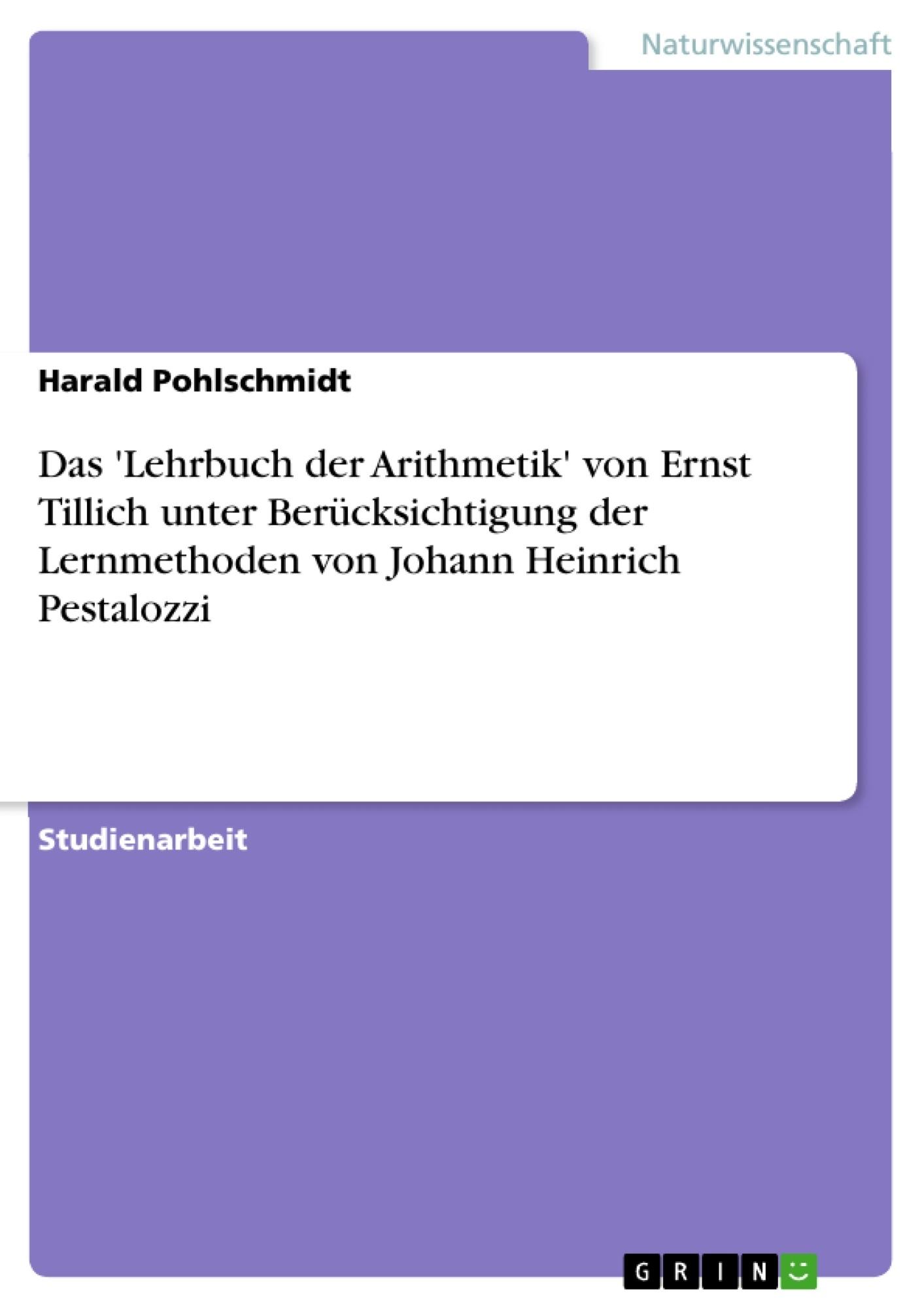 Titel: Das 'Lehrbuch der Arithmetik' von Ernst Tillich unter Berücksichtigung der Lernmethoden von Johann Heinrich Pestalozzi